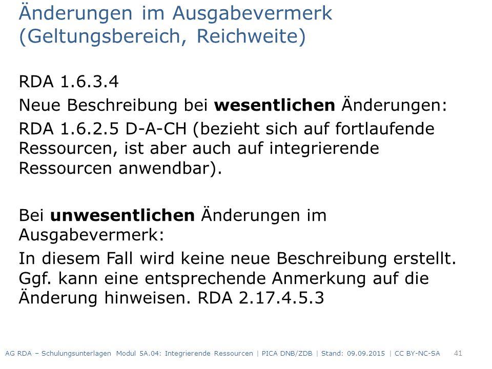 Änderungen im Ausgabevermerk (Geltungsbereich, Reichweite) RDA 1.6.3.4 Neue Beschreibung bei wesentlichen Änderungen: RDA 1.6.2.5 D-A-CH (bezieht sich