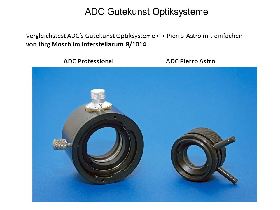 ADC Gutekunst Optiksysteme Vergleichstest ADC's Gutekunst Optiksysteme Pierro-Astro mit einfachen von Jörg Mosch im Interstellarum 8/1014 ADC Professi