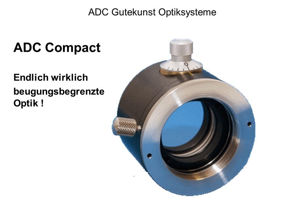 ADC Gutekunst Optiksysteme ADC Compact Endlich wirklich beugungsbegrenzte Optik !
