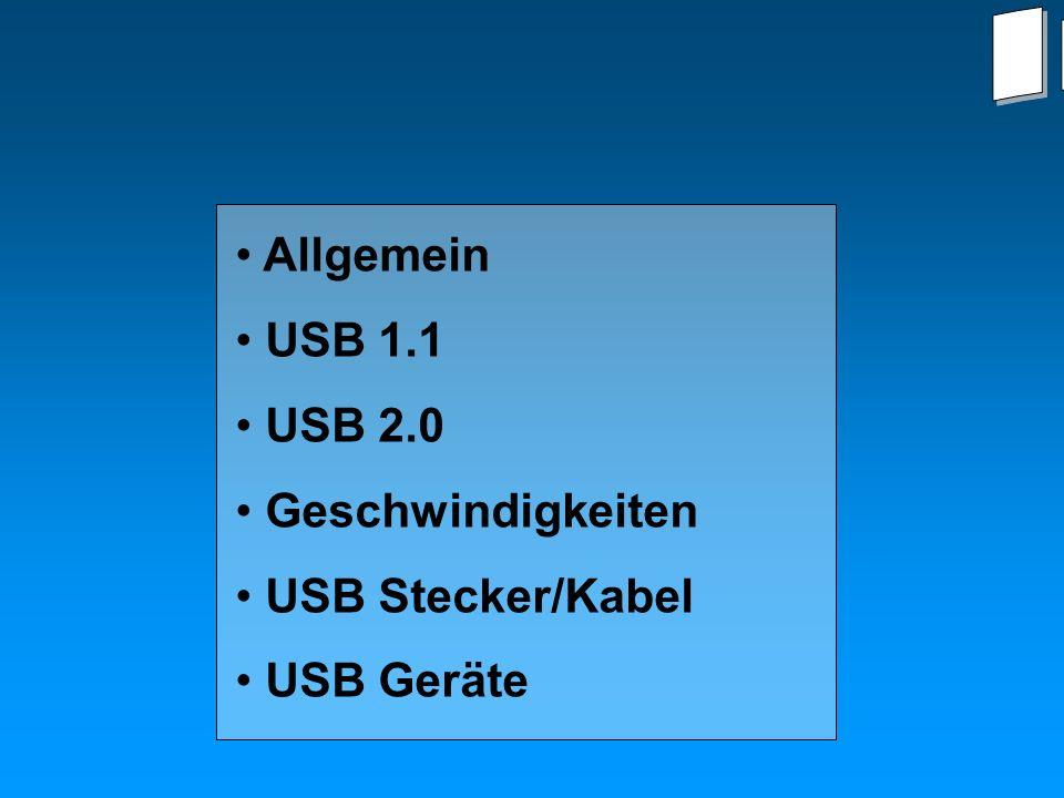 Allgemein USB 1.1 USB 2.0 Geschwindigkeiten USB Stecker/Kabel USB Geräte