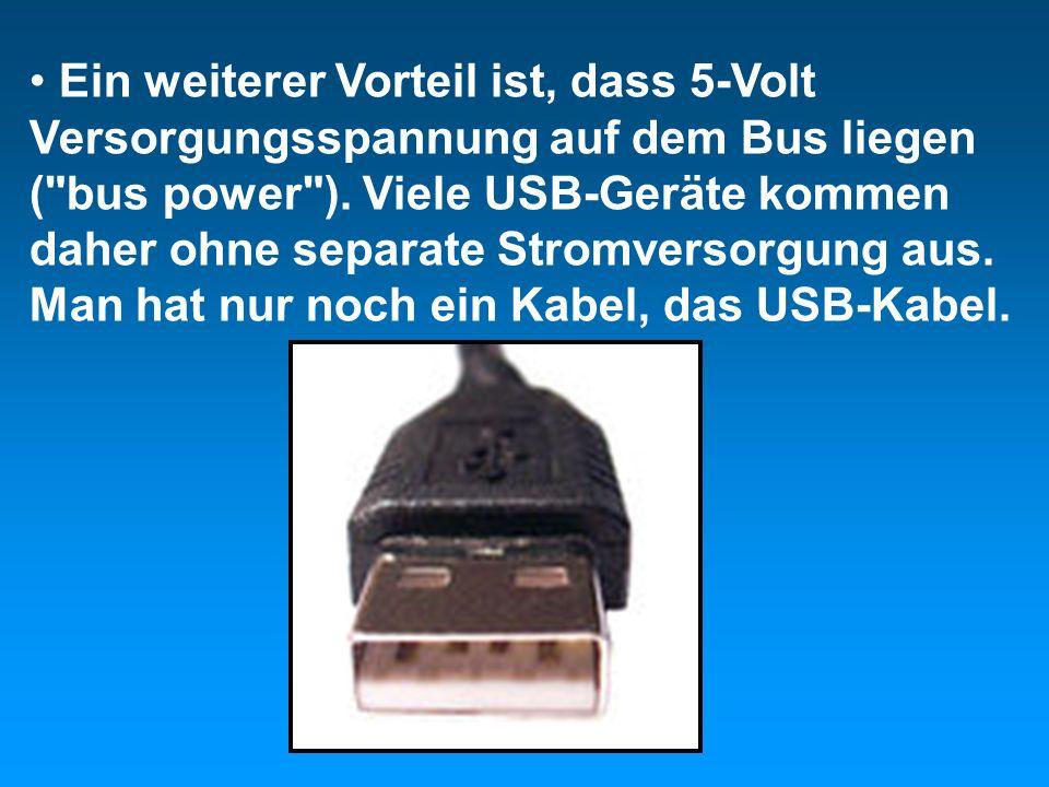 Ein weiterer Vorteil ist, dass 5-Volt Versorgungsspannung auf dem Bus liegen (