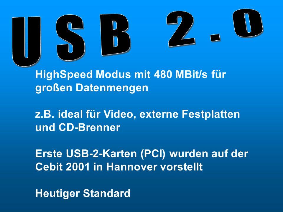 HighSpeed Modus mit 480 MBit/s für großen Datenmengen z.B. ideal für Video, externe Festplatten und CD-Brenner Erste USB-2-Karten (PCI) wurden auf der