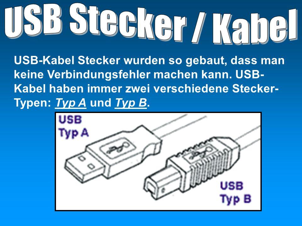 USB-Kabel Stecker wurden so gebaut, dass man keine Verbindungsfehler machen kann. USB- Kabel haben immer zwei verschiedene Stecker- Typen: Typ A und T