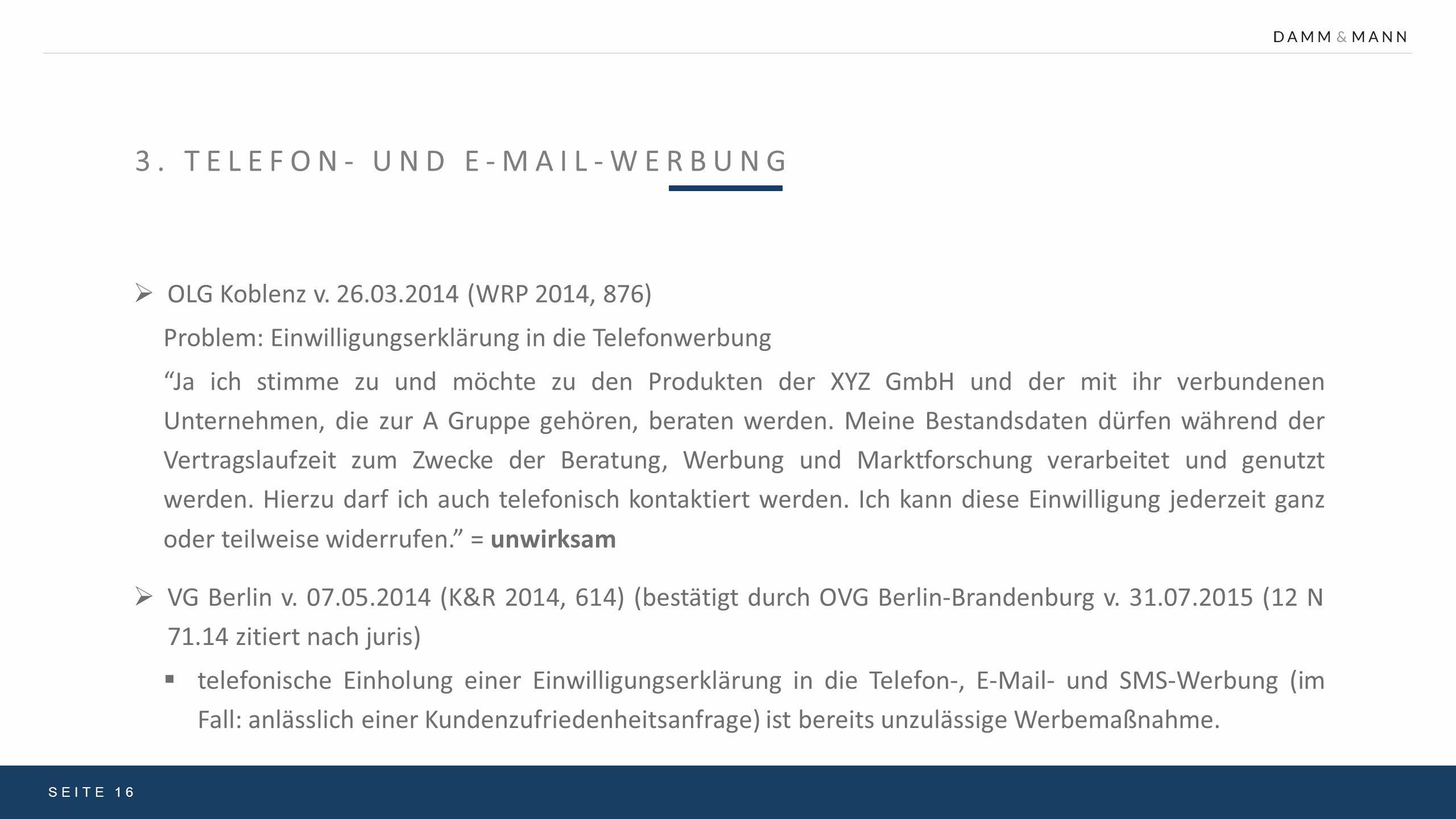 """3. TELEFON- UND E-MAIL-WERBUNG SEITE 16  OLG Koblenz v. 26.03.2014 (WRP 2014, 876) Problem: Einwilligungserklärung in die Telefonwerbung """"Ja ich stim"""