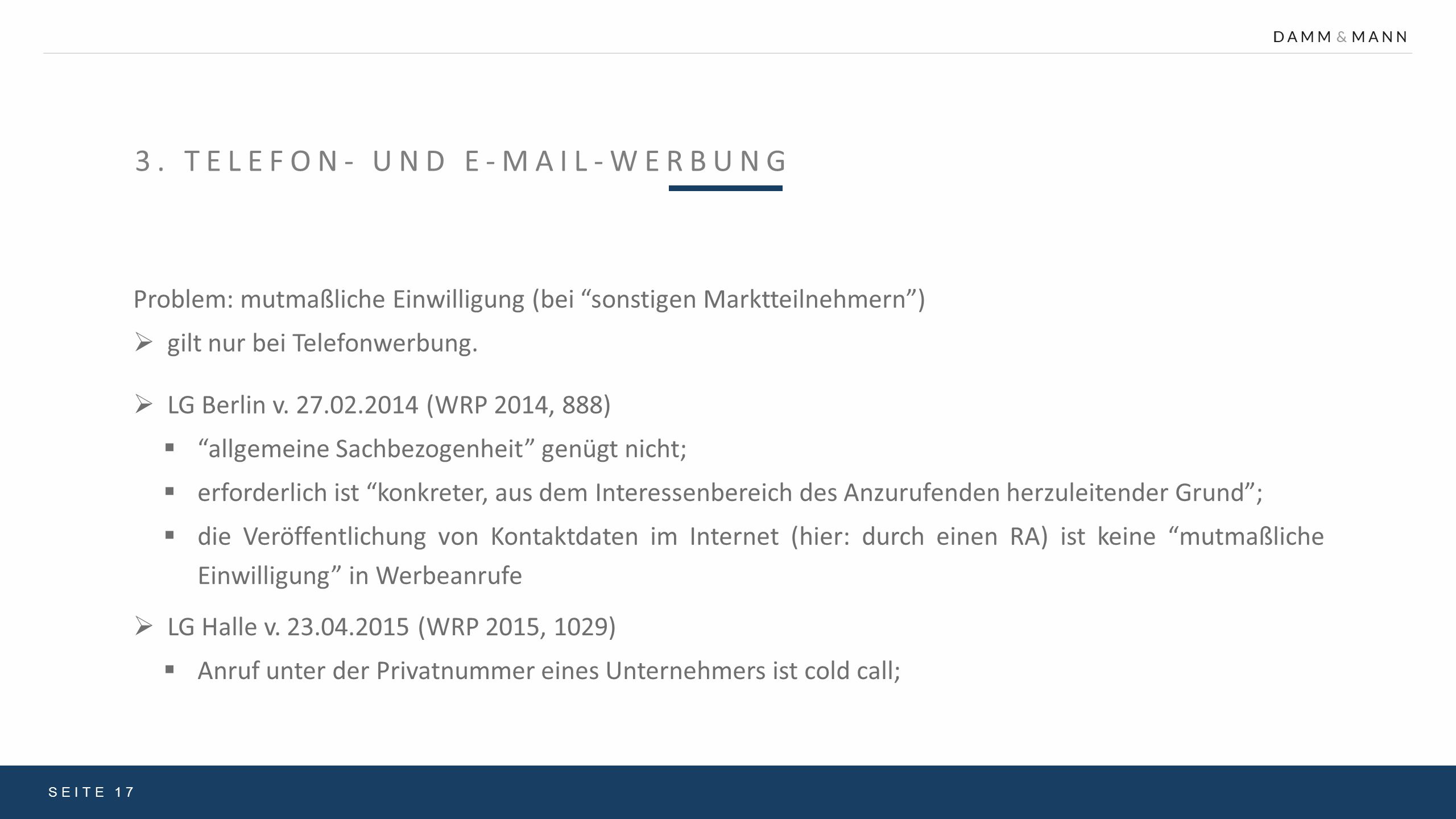 """3. TELEFON- UND E-MAIL-WERBUNG SEITE 17 Problem: mutmaßliche Einwilligung (bei """"sonstigen Marktteilnehmern"""")  gilt nur bei Telefonwerbung.  LG Berli"""