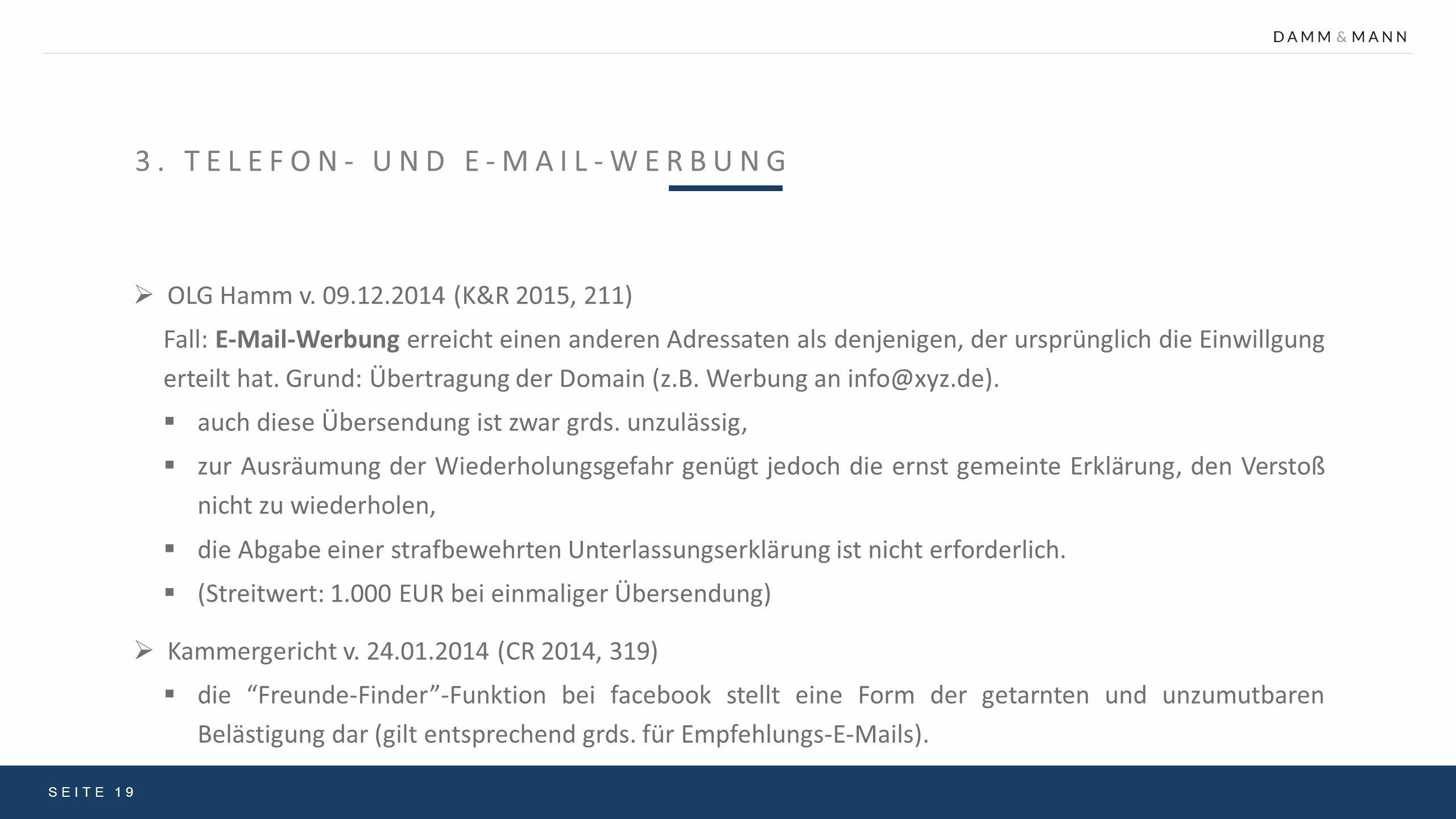 """3. TELEFON- UND E-MAIL-WERBUNG SEITE 19  Kammergericht v. 24.01.2014 (CR 2014, 319)  die """"Freunde-Finder""""-Funktion bei facebook stellt eine Form der"""