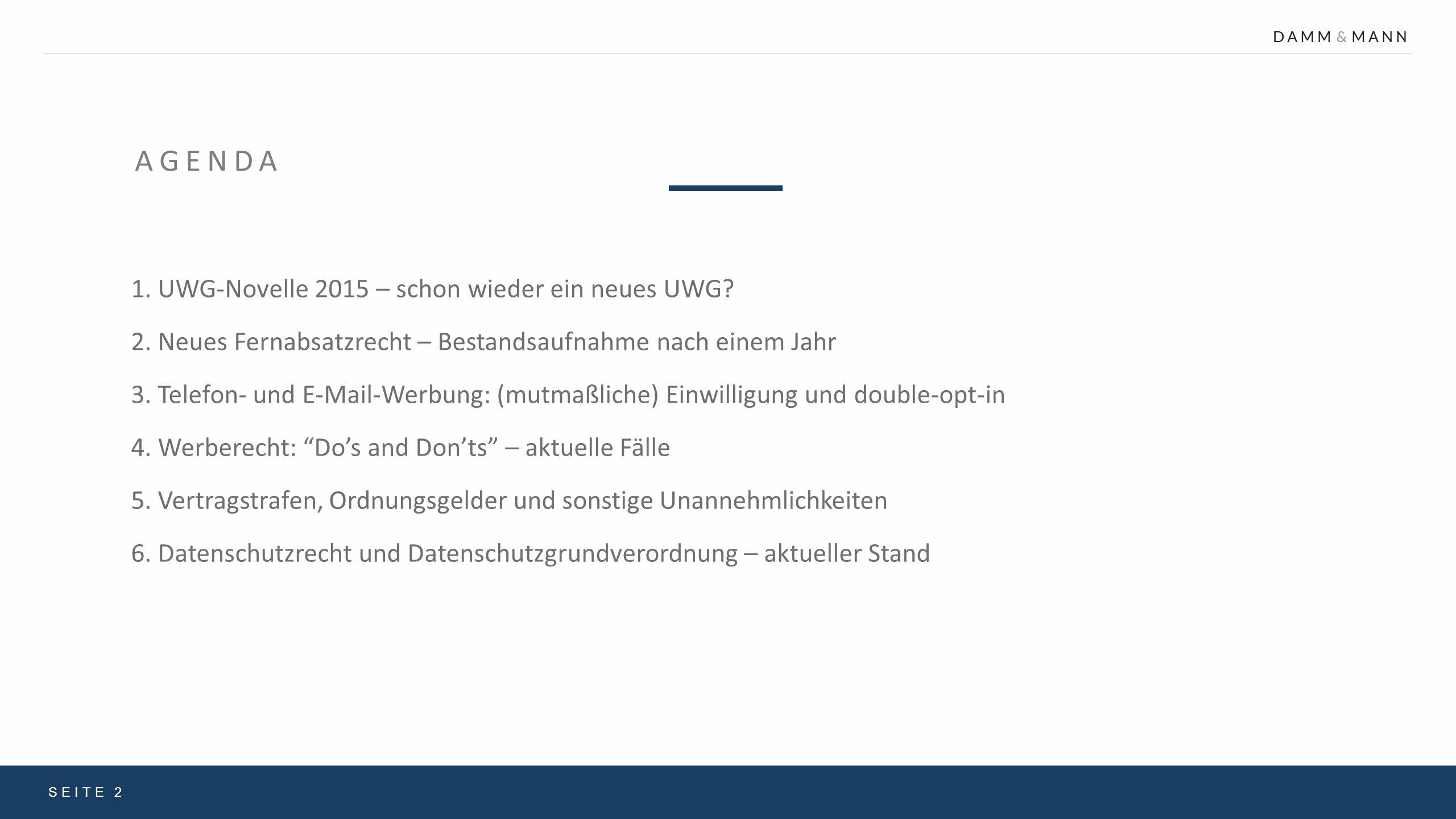 AGENDA 1. UWG-Novelle 2015 – schon wieder ein neues UWG? 2. Neues Fernabsatzrecht – Bestandsaufnahme nach einem Jahr 3. Telefon- und E-Mail-Werbung: (