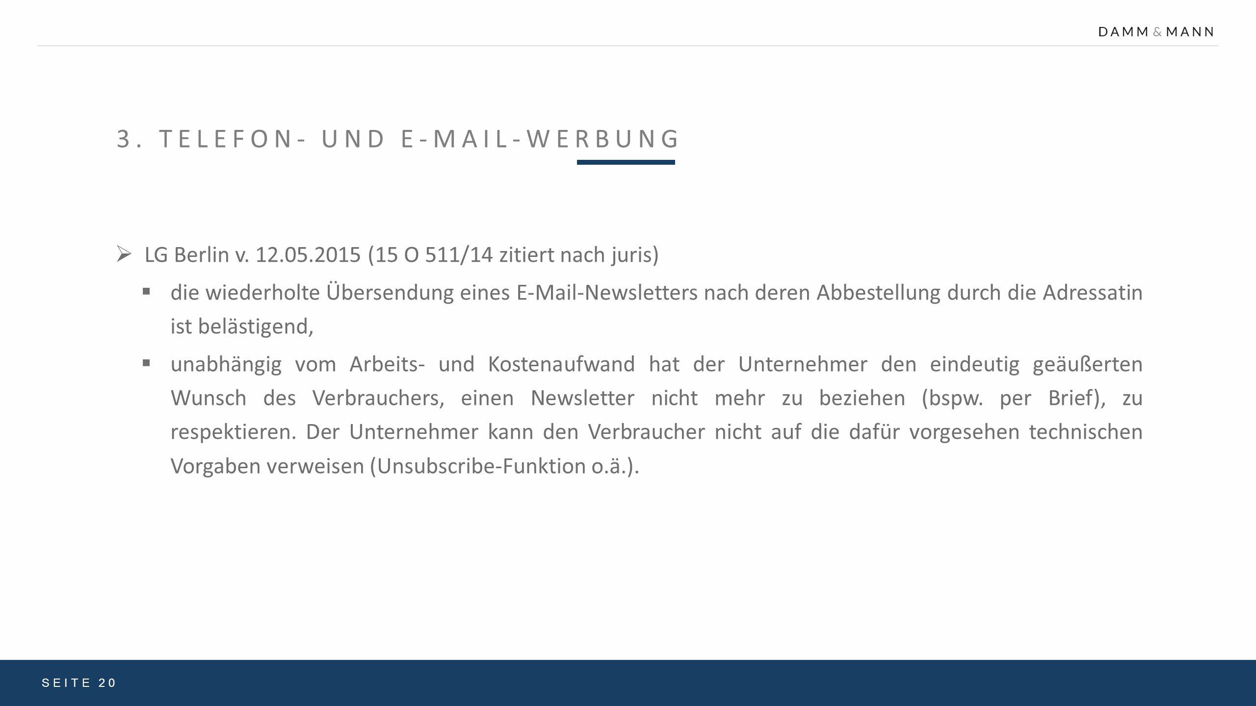 3. TELEFON- UND E-MAIL-WERBUNG SEITE 20  LG Berlin v. 12.05.2015 (15 O 511/14 zitiert nach juris)  die wiederholte Übersendung eines E-Mail-Newslett
