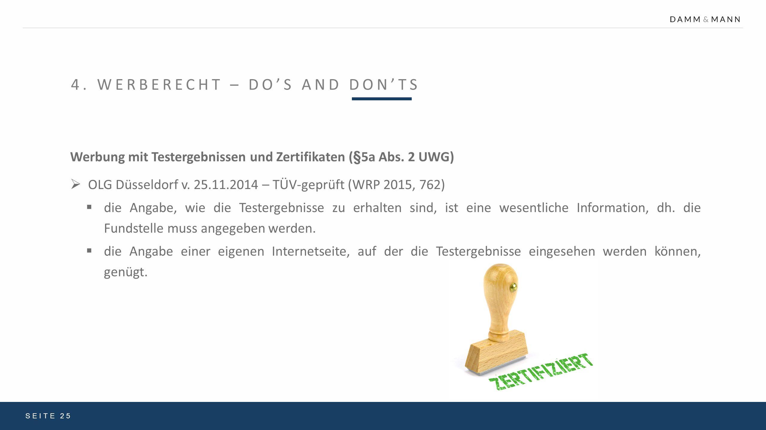 4. WERBERECHT – DO'S AND DON'TS SEITE 25 Werbung mit Testergebnissen und Zertifikaten (§5a Abs. 2 UWG)  OLG Düsseldorf v. 25.11.2014 – TÜV-geprüft (W