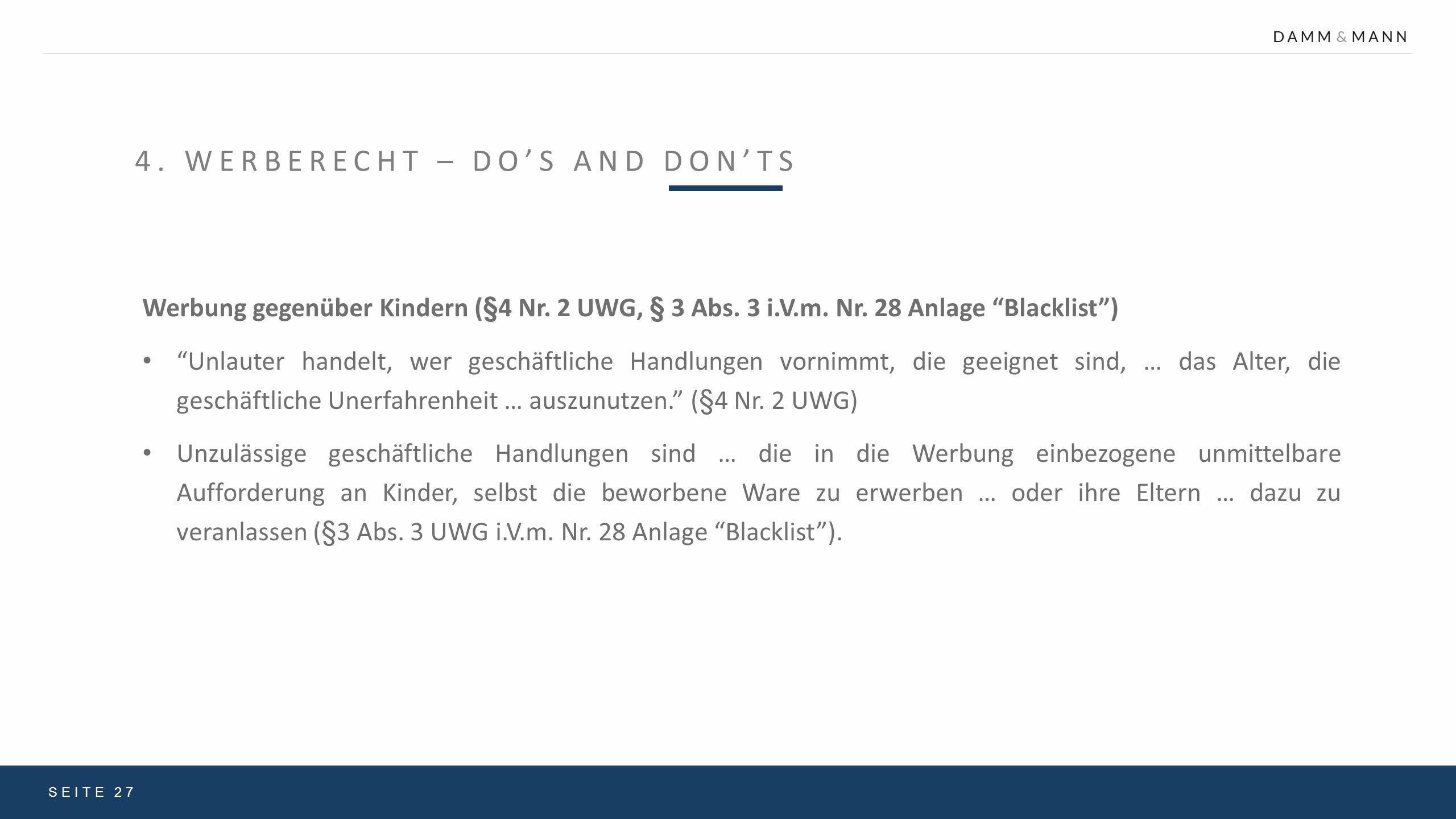 """4. WERBERECHT – DO'S AND DON'TS SEITE 27 Werbung gegenüber Kindern (§4 Nr. 2 UWG, § 3 Abs. 3 i.V.m. Nr. 28 Anlage """"Blacklist"""") """"Unlauter handelt, wer"""