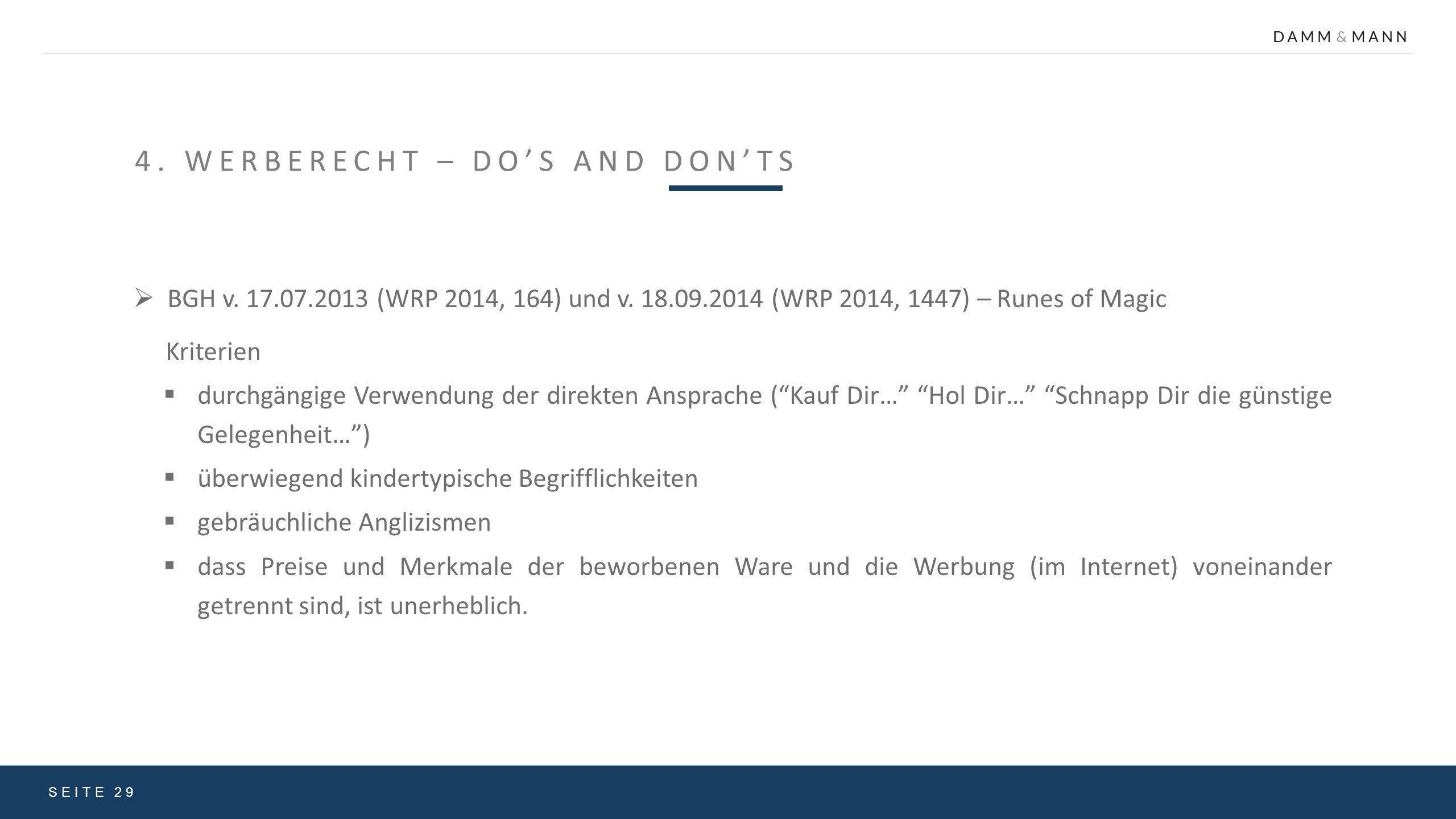 4. WERBERECHT – DO'S AND DON'TS SEITE 29  BGH v. 17.07.2013 (WRP 2014, 164) und v. 18.09.2014 (WRP 2014, 1447) – Runes of Magic Kriterien  durchgäng
