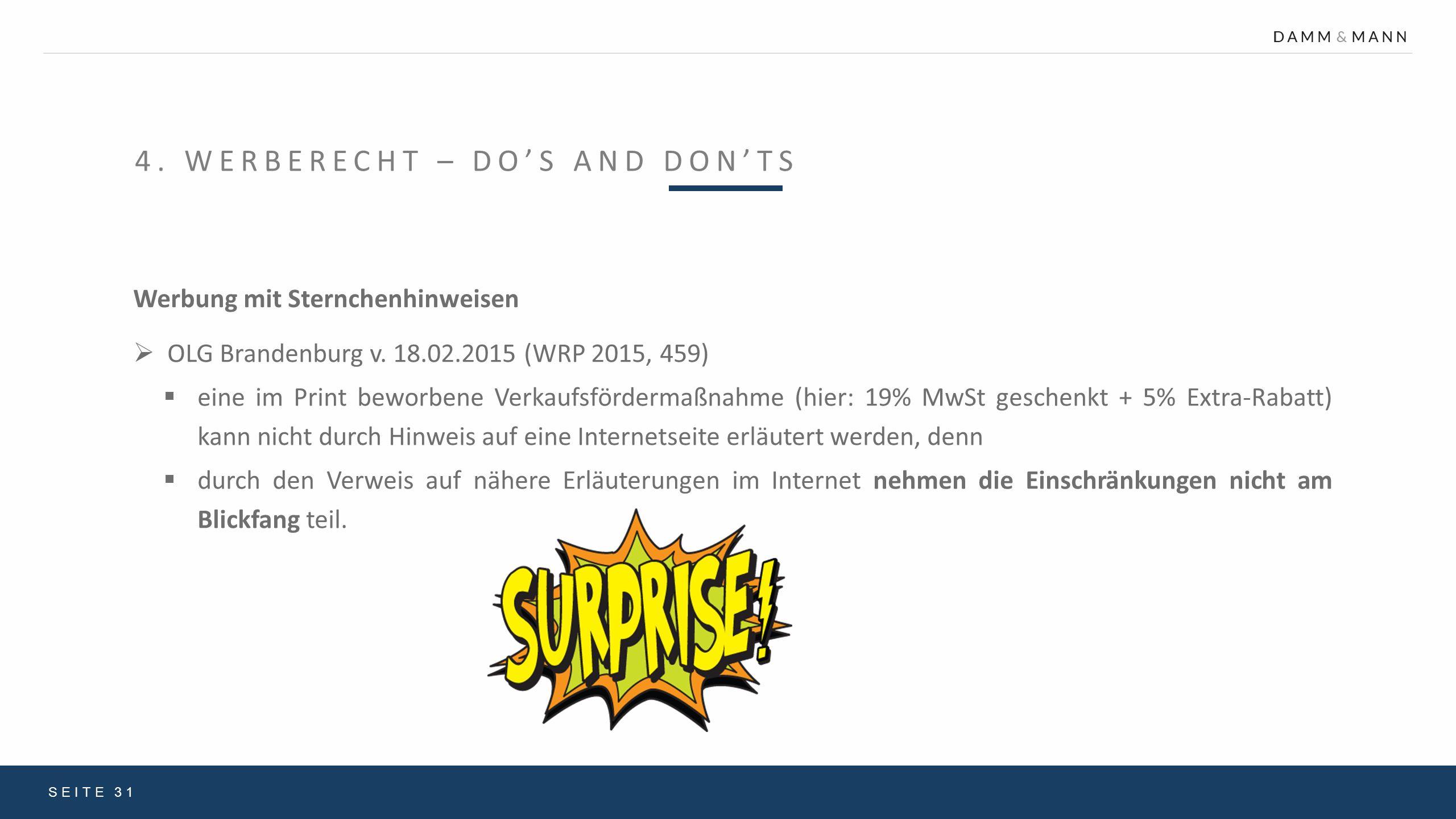 4. WERBERECHT – DO'S AND DON'TS SEITE 31 Werbung mit Sternchenhinweisen  OLG Brandenburg v. 18.02.2015 (WRP 2015, 459)  eine im Print beworbene Verk