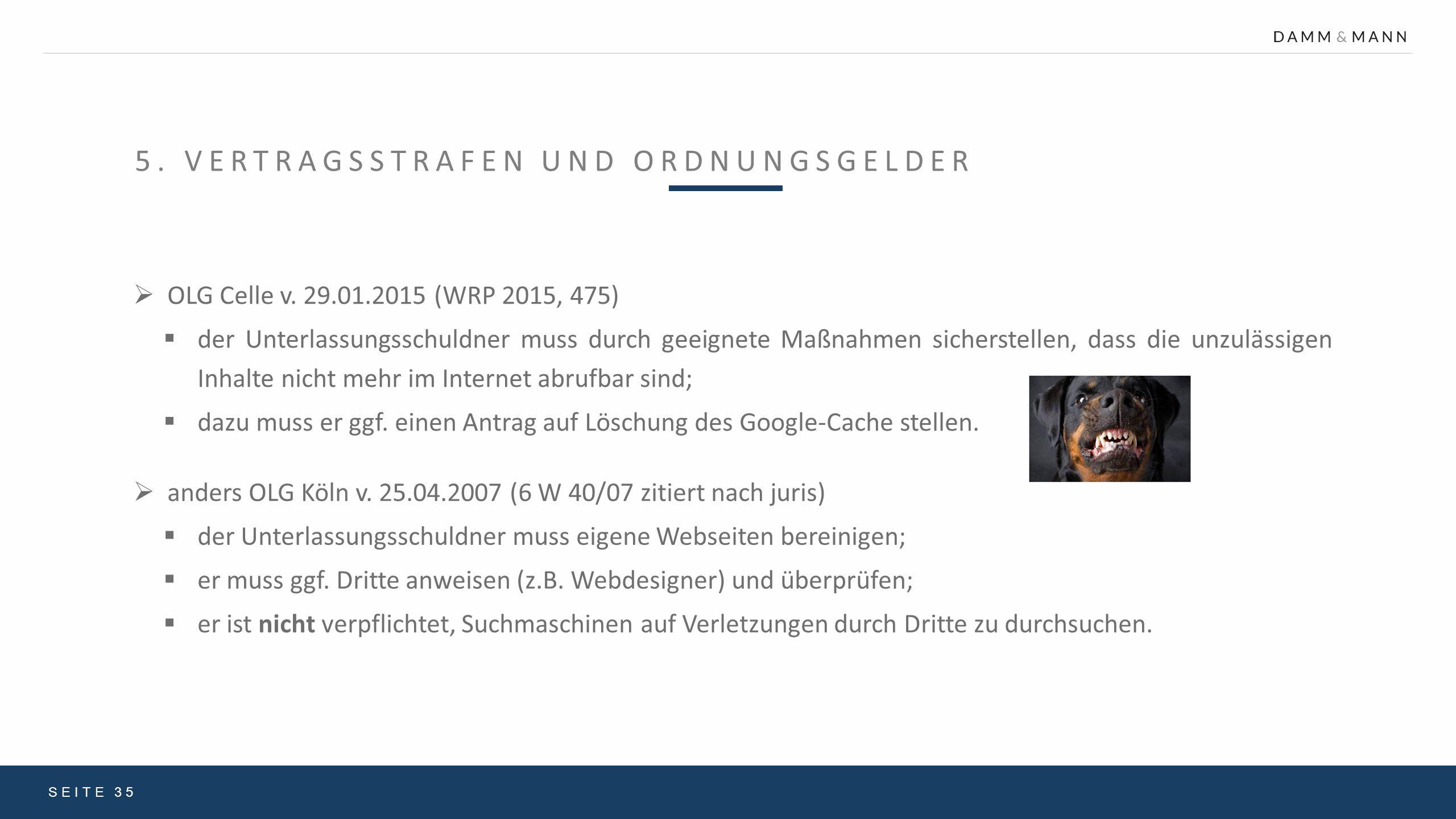 5. VERTRAGSSTRAFEN UND ORDNUNGSGELDER SEITE 35  OLG Celle v. 29.01.2015 (WRP 2015, 475)  der Unterlassungsschuldner muss durch geeignete Maßnahmen s
