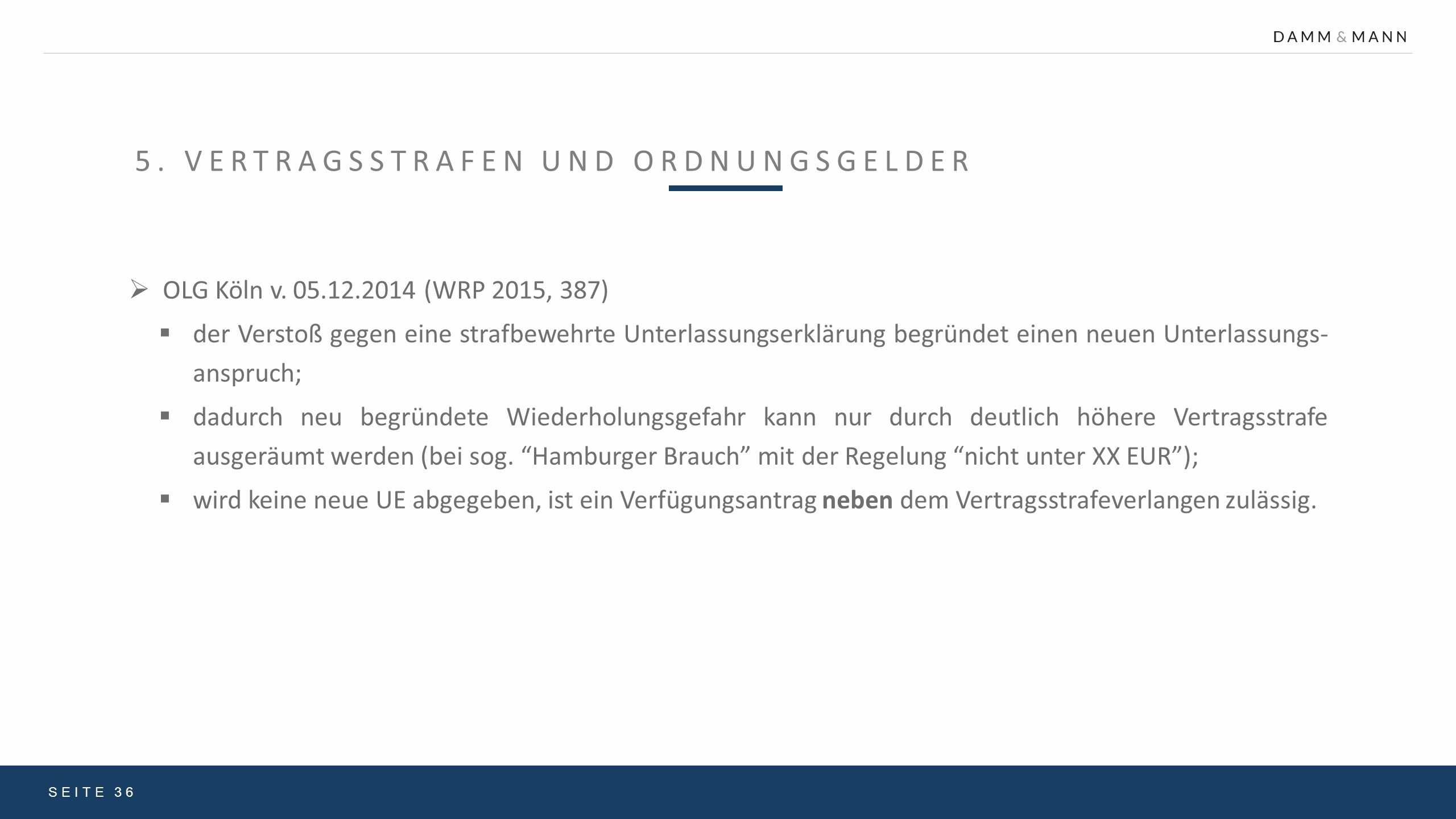 5. VERTRAGSSTRAFEN UND ORDNUNGSGELDER SEITE 36  OLG Köln v. 05.12.2014 (WRP 2015, 387)  der Verstoß gegen eine strafbewehrte Unterlassungserklärung