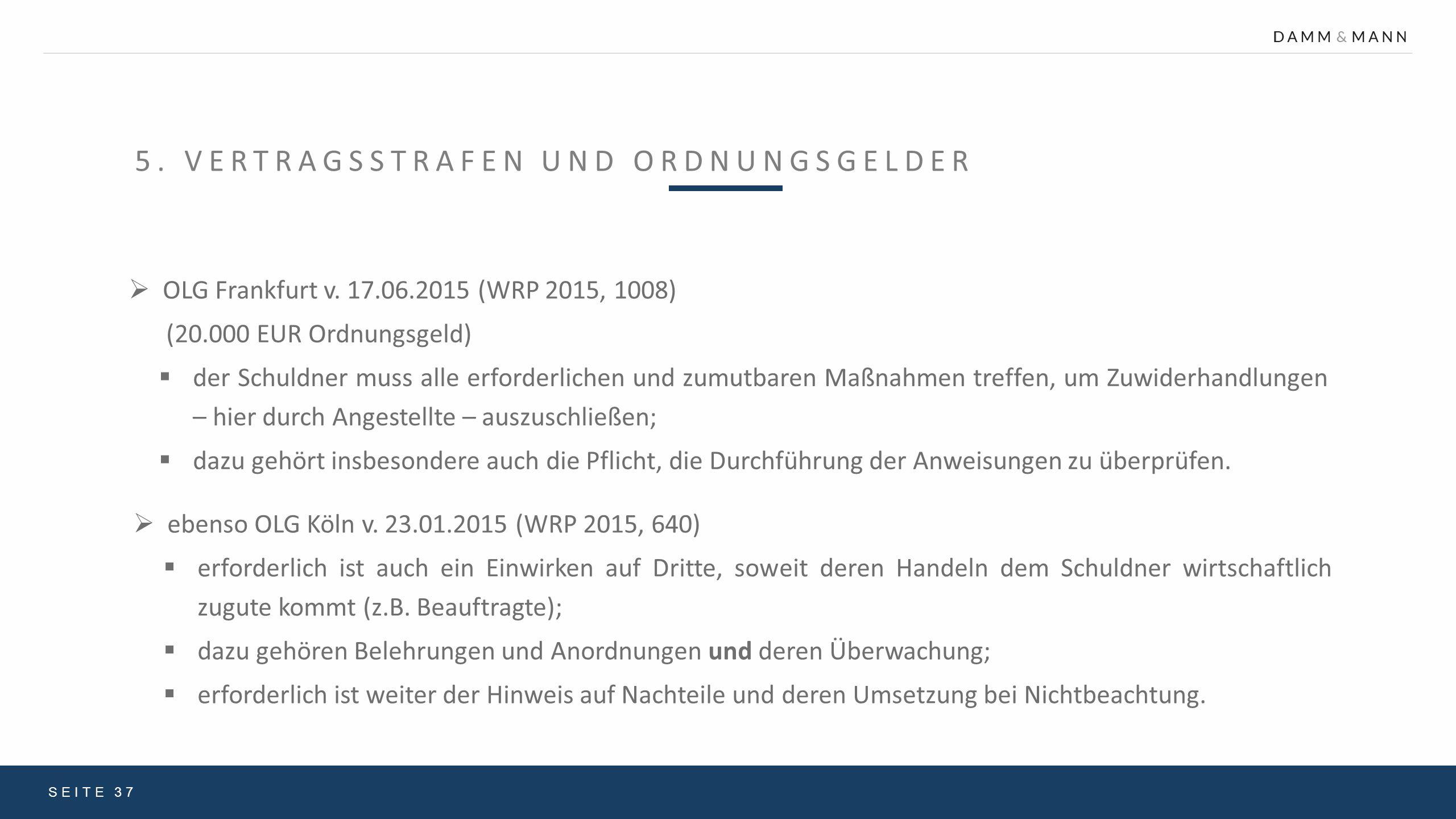 5. VERTRAGSSTRAFEN UND ORDNUNGSGELDER SEITE 37  OLG Frankfurt v. 17.06.2015 (WRP 2015, 1008) (20.000 EUR Ordnungsgeld)  der Schuldner muss alle erfo