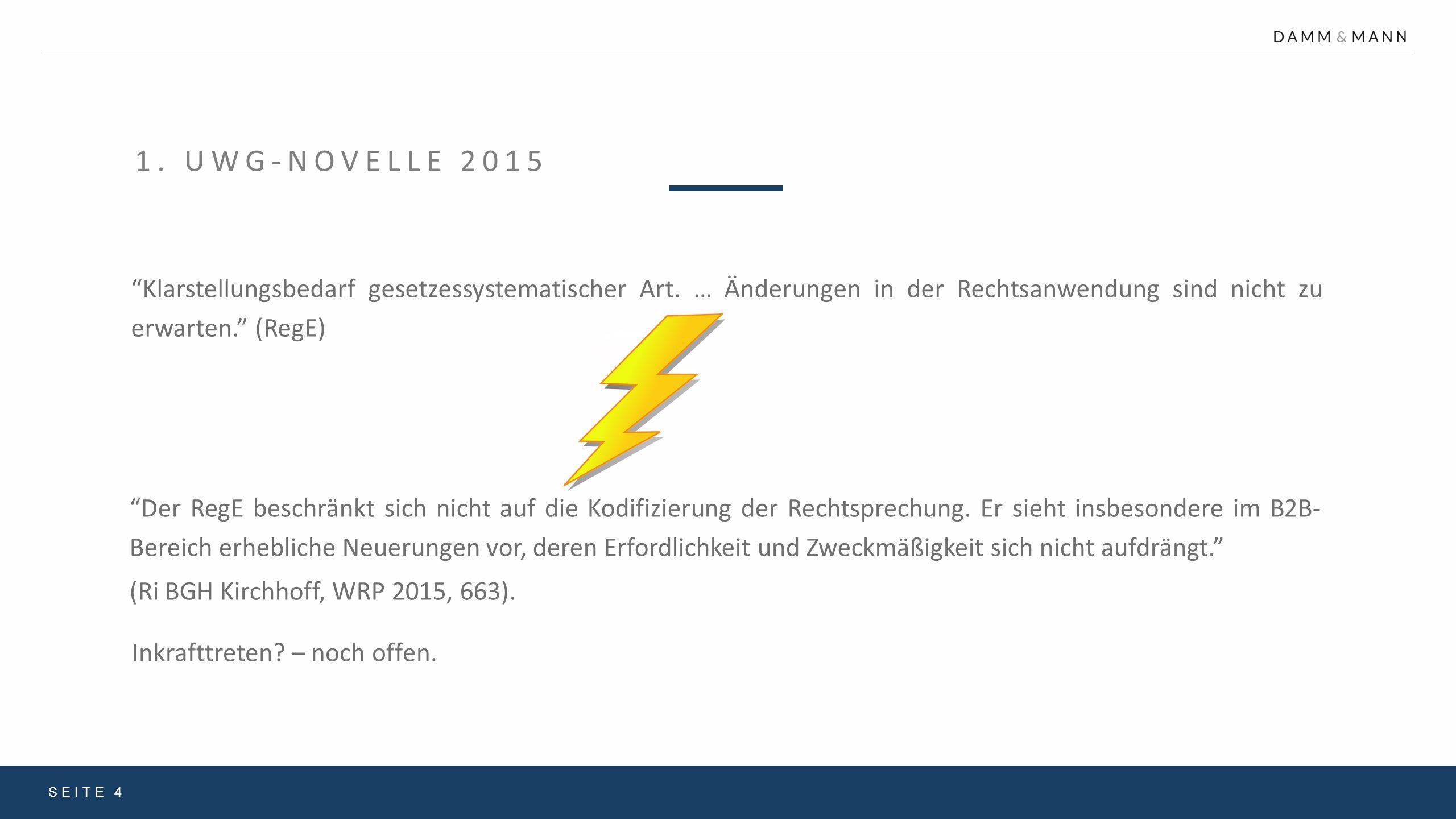 """1. UWG-NOVELLE 2015 """"Klarstellungsbedarf gesetzessystematischer Art. … Änderungen in der Rechtsanwendung sind nicht zu erwarten."""" (RegE) SEITE 4 """"Der"""