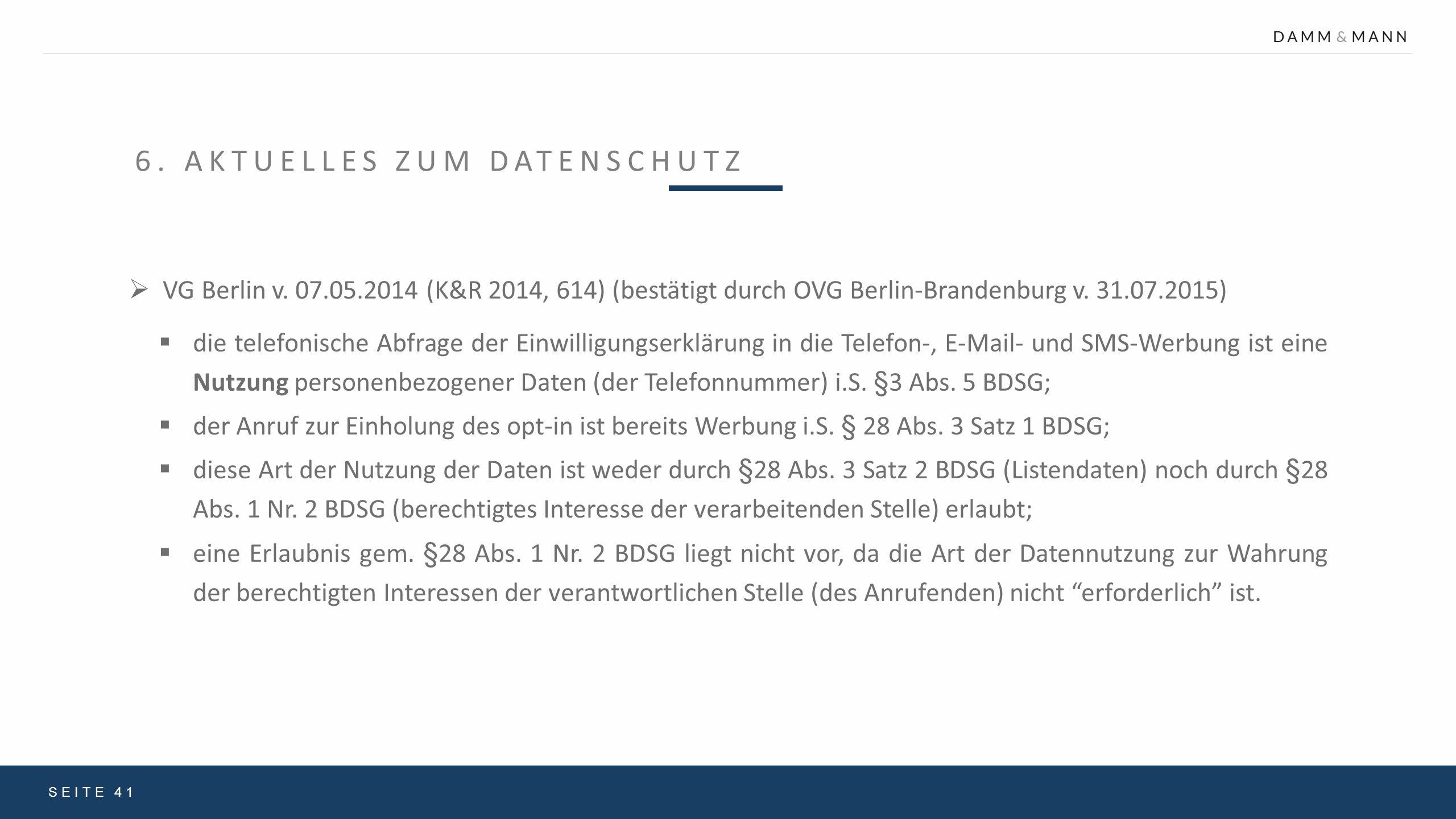 6. AKTUELLES ZUM DATENSCHUTZ SEITE 41  VG Berlin v. 07.05.2014 (K&R 2014, 614) (bestätigt durch OVG Berlin-Brandenburg v. 31.07.2015)  die telefonis