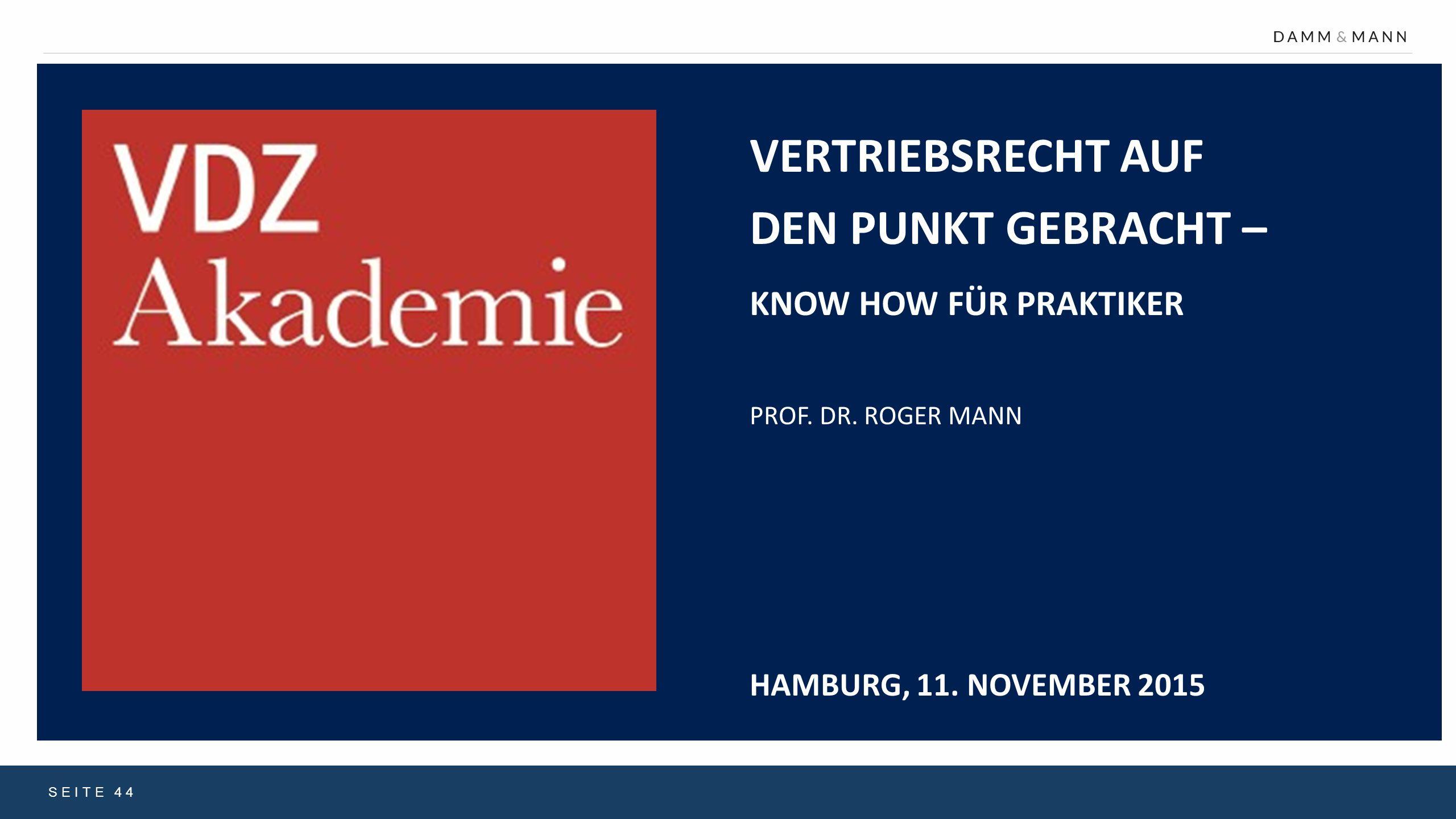 SEITE 44 VERTRIEBSRECHT AUF DEN PUNKT GEBRACHT – KNOW HOW FÜR PRAKTIKER PROF. DR. ROGER MANN HAMBURG, 11. NOVEMBER 2015