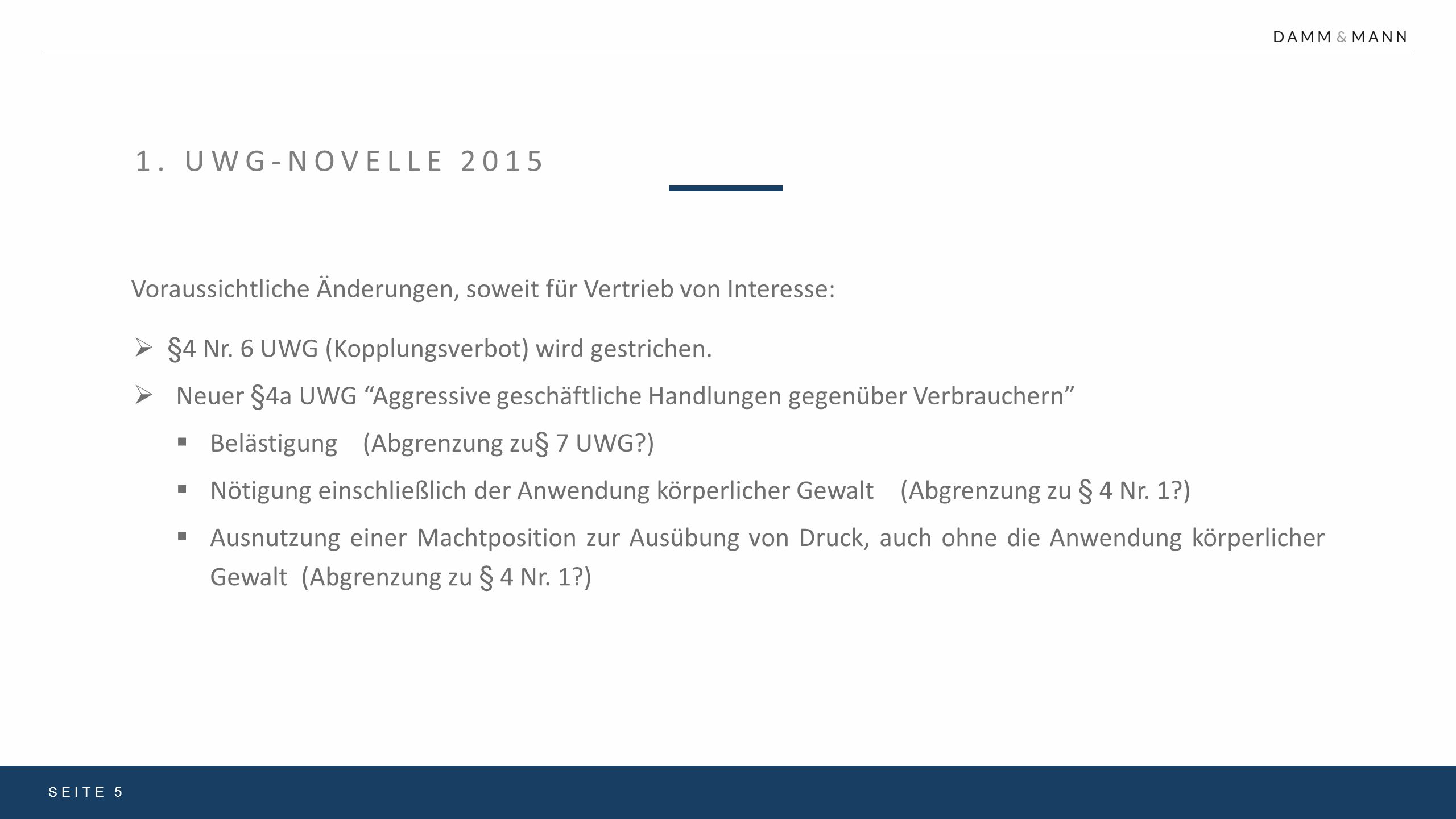 1. UWG-NOVELLE 2015 Voraussichtliche Änderungen, soweit für Vertrieb von Interesse: SEITE 5  §4 Nr. 6 UWG (Kopplungsverbot) wird gestrichen.  Neuer