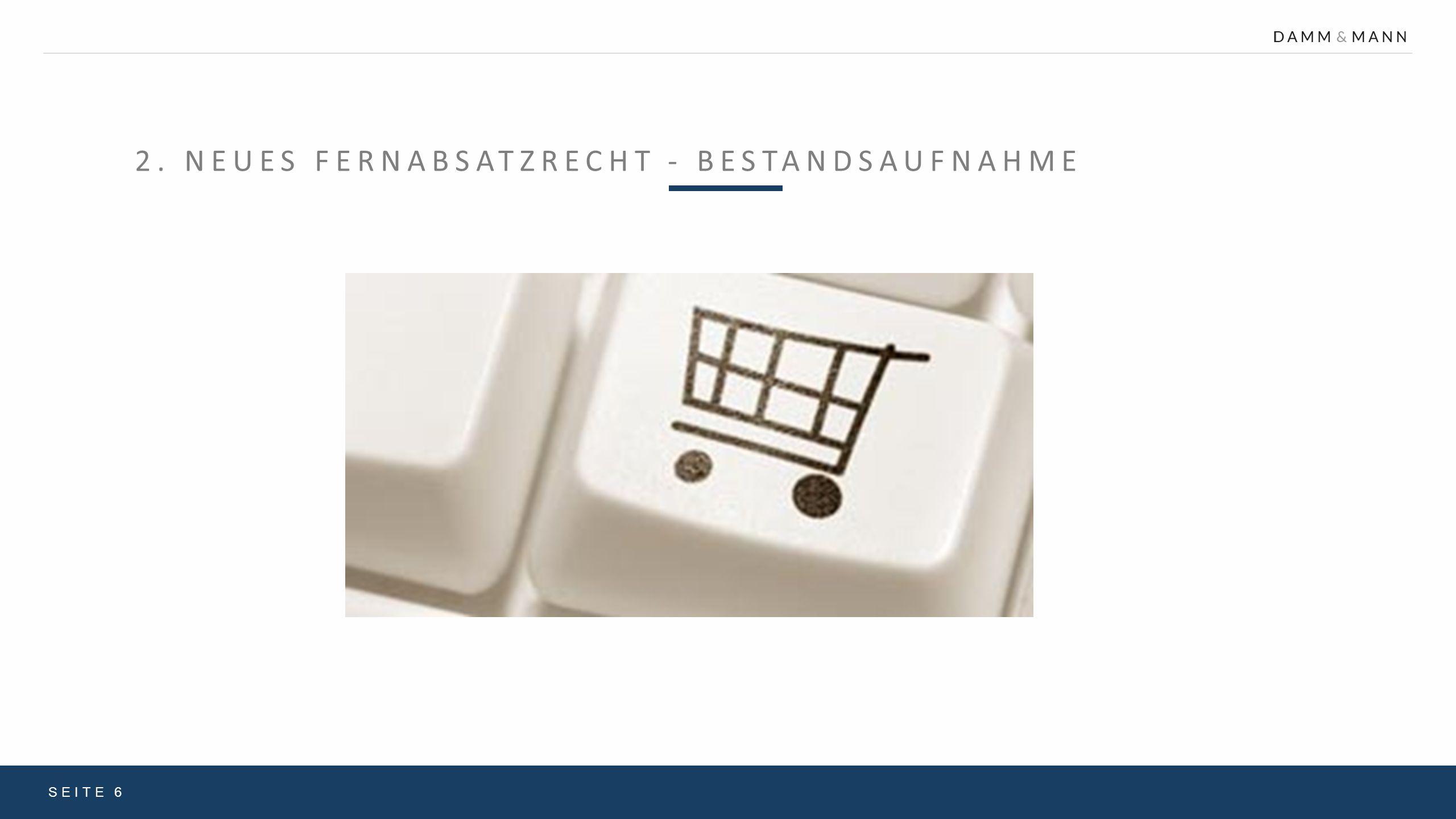 2. NEUES FERNABSATZRECHT - BESTANDSAUFNAHME SEITE 6