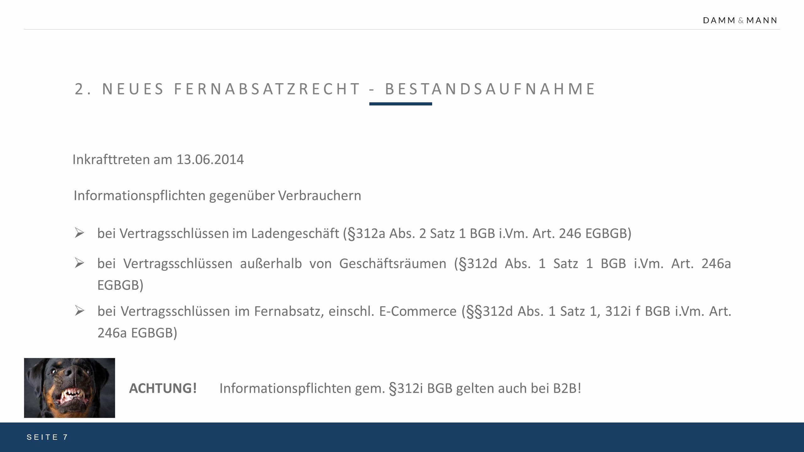 2. NEUES FERNABSATZRECHT - BESTANDSAUFNAHME Inkrafttreten am 13.06.2014 SEITE 7  bei Vertragsschlüssen im Ladengeschäft (§312a Abs. 2 Satz 1 BGB i.Vm