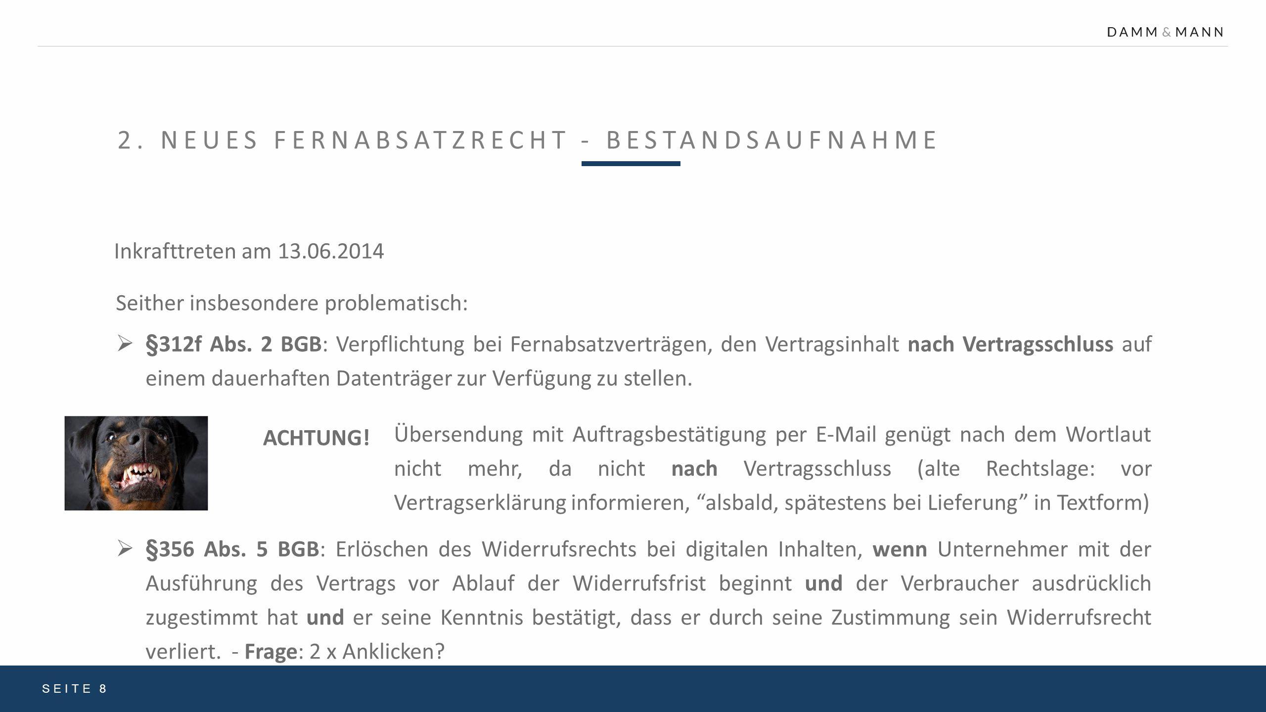2. NEUES FERNABSATZRECHT - BESTANDSAUFNAHME Inkrafttreten am 13.06.2014 SEITE 8 Seither insbesondere problematisch:  §312f Abs. 2 BGB: Verpflichtung