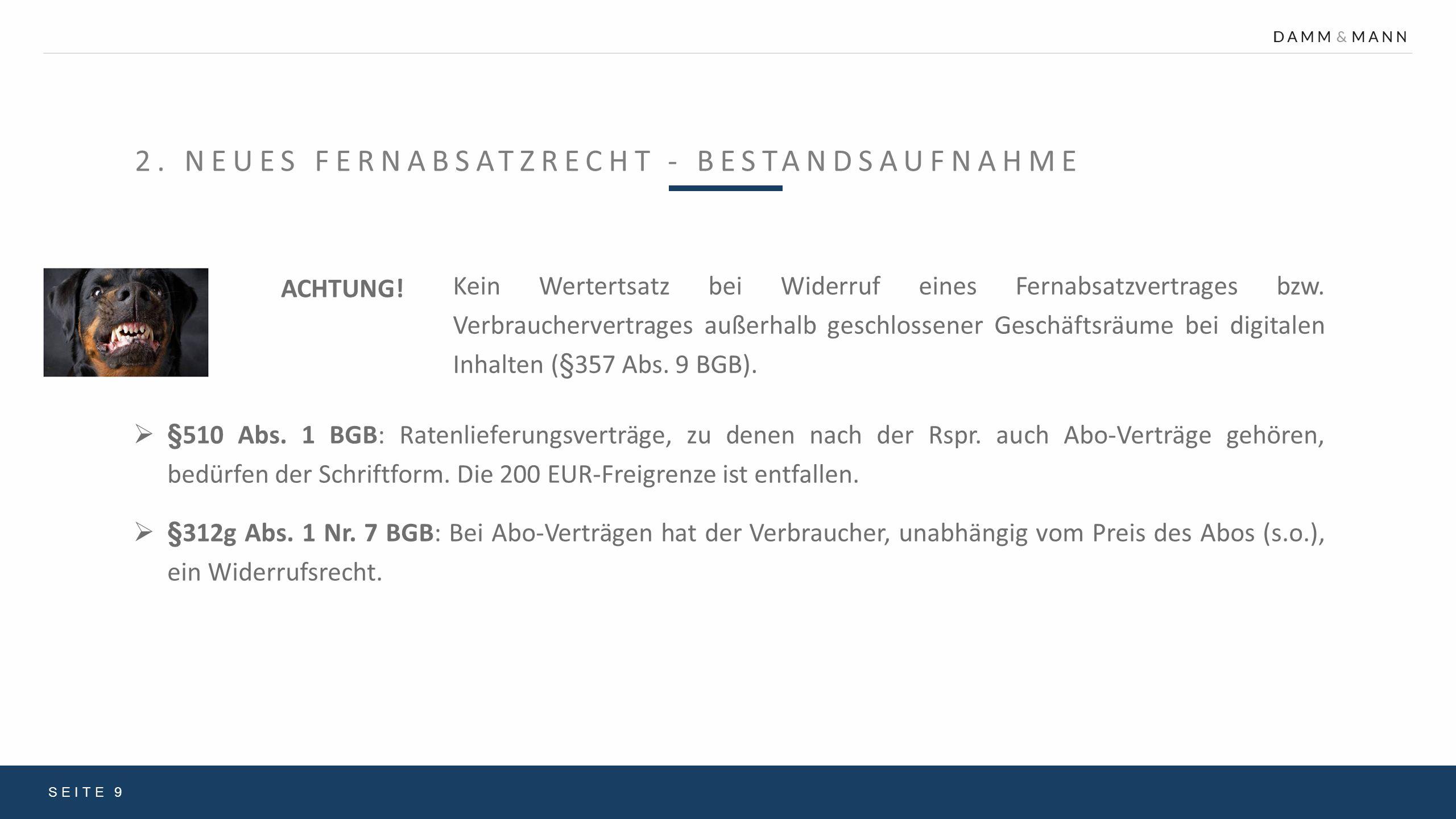 2. NEUES FERNABSATZRECHT - BESTANDSAUFNAHME SEITE 9  §510 Abs. 1 BGB: Ratenlieferungsverträge, zu denen nach der Rspr. auch Abo-Verträge gehören, bed