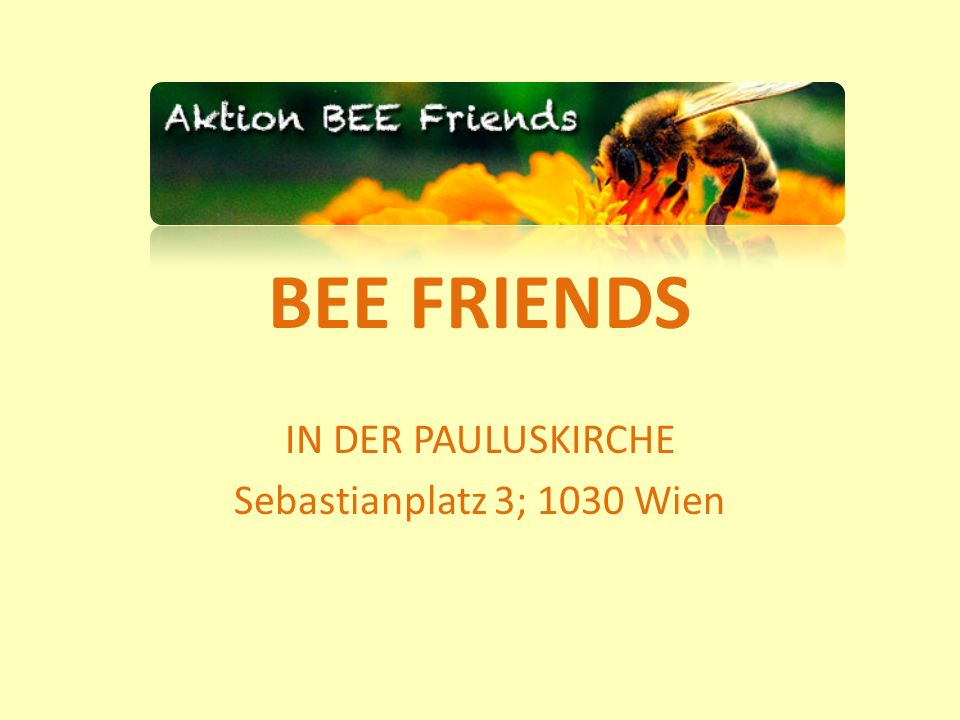 BEE FRIENDS IN DER PAULUSKIRCHE Sebastianplatz 3; 1030 Wien