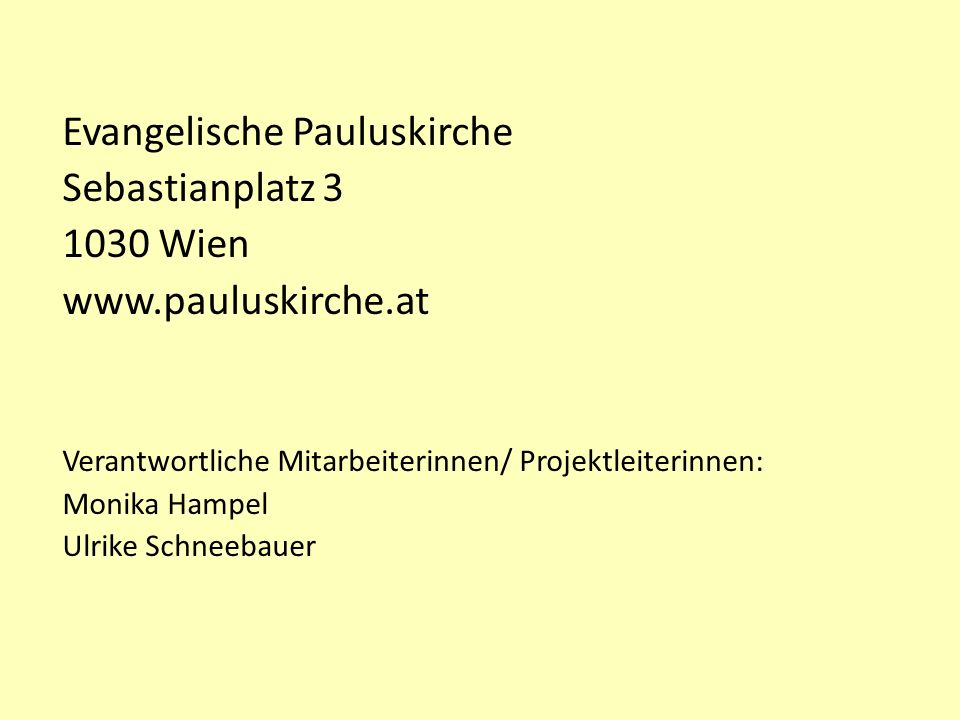 Evangelische Pauluskirche Sebastianplatz 3 1030 Wien www.pauluskirche.at Verantwortliche Mitarbeiterinnen/ Projektleiterinnen: Monika Hampel Ulrike Sc