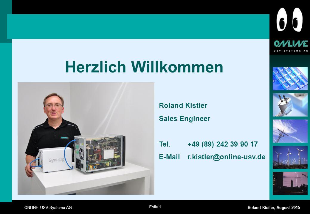 Folie 1 ONLINE USV-Systeme AG Roland Kistler, August 2015 Herzlich Willkommen Roland Kistler Sales Engineer Tel. +49 (89) 242 39 90 17 E-Mail r.kistle