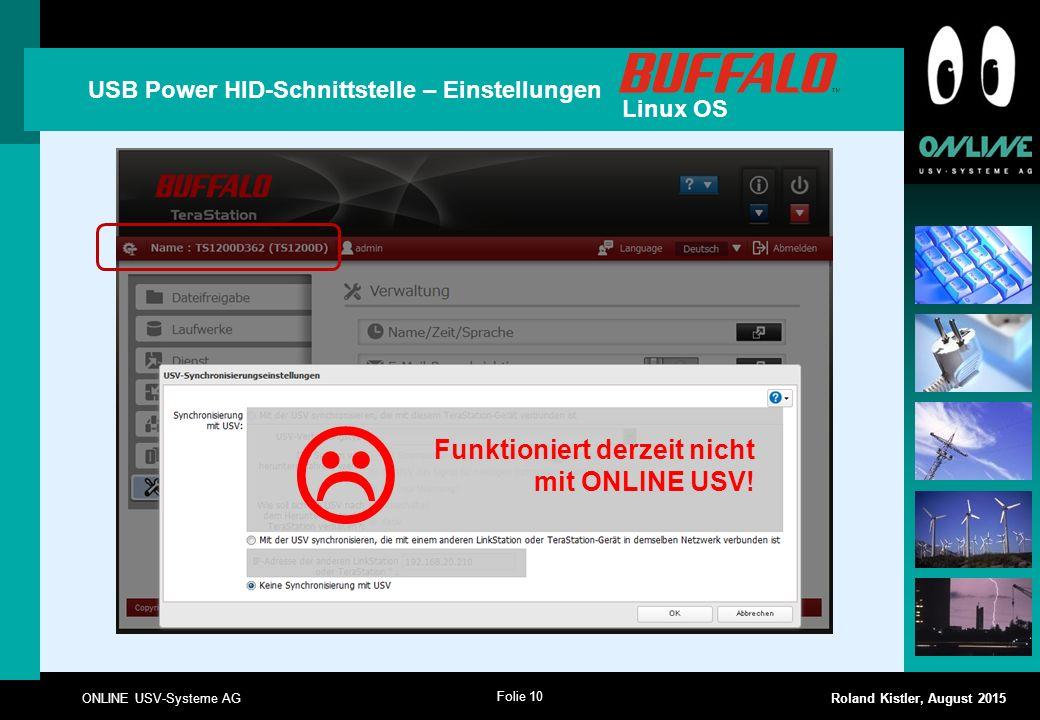 Folie 10 ONLINE USV-Systeme AG Roland Kistler, August 2015 USB Power HID-Schnittstelle – Einstellungen Linux OS  Funktioniert derzeit nicht mit ONLIN