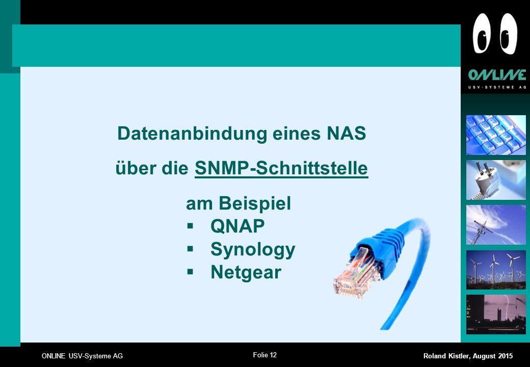 Folie 12 ONLINE USV-Systeme AG Roland Kistler, August 2015 Datenanbindung eines NAS über die SNMP-Schnittstelle am Beispiel  QNAP  Synology  Netgea