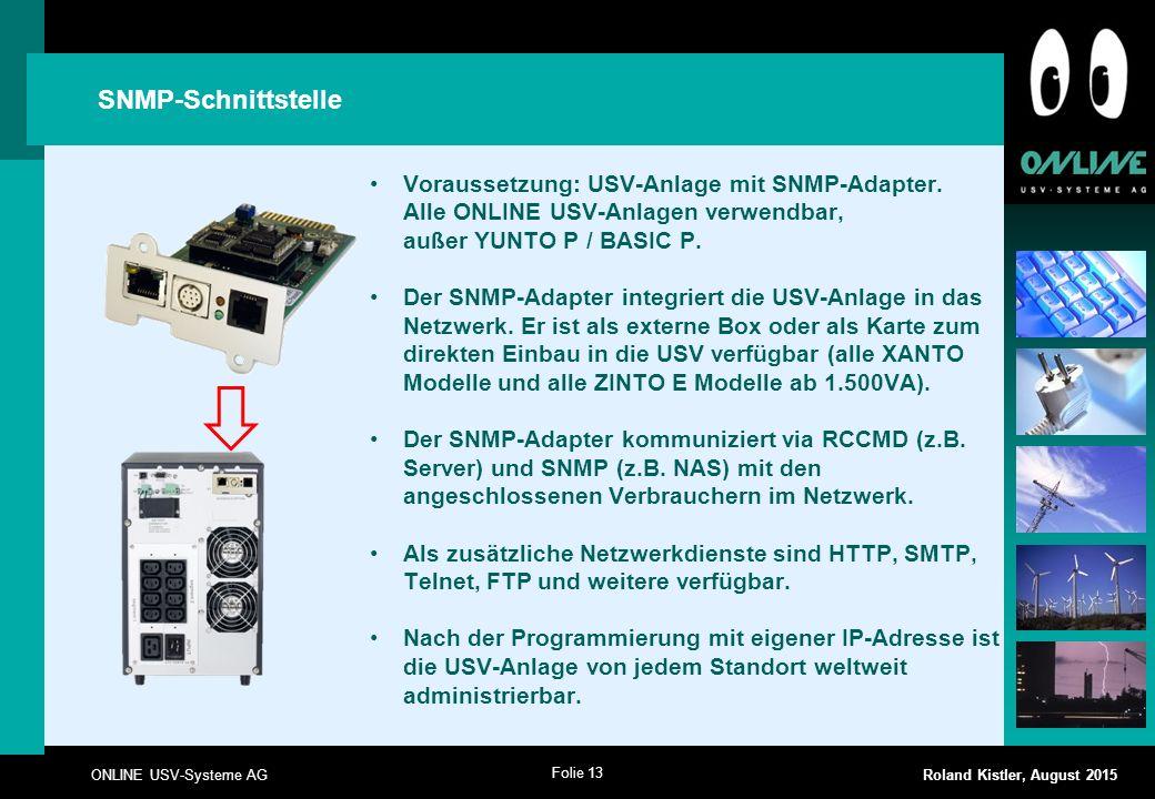 Folie 13 ONLINE USV-Systeme AG Roland Kistler, August 2015 SNMP-Schnittstelle Voraussetzung: USV-Anlage mit SNMP-Adapter. Alle ONLINE USV-Anlagen verw