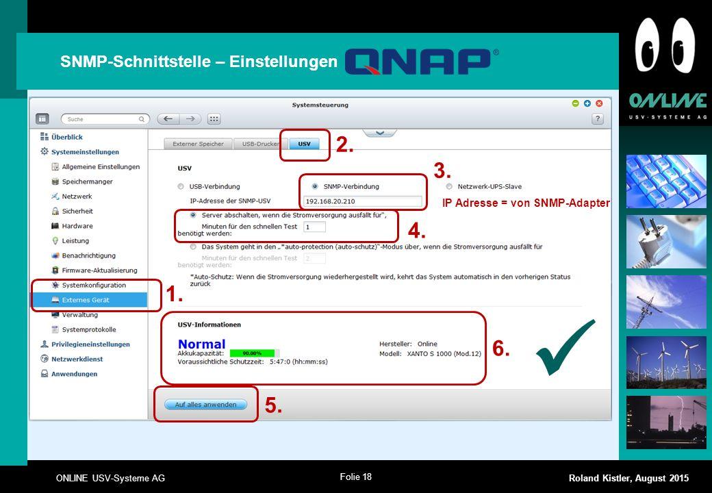 Folie 18 ONLINE USV-Systeme AG Roland Kistler, August 2015 1. 2. SNMP-Schnittstelle – Einstellungen 4. 5. 6. 3. IP Adresse = von SNMP-Adapter