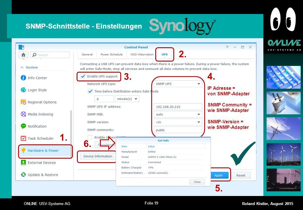 Folie 19 ONLINE USV-Systeme AG Roland Kistler, August 2015 SNMP-Schnittstelle - Einstellungen 1. 2. 3. IP Adresse = von SNMP-Adapter SNMP Community =