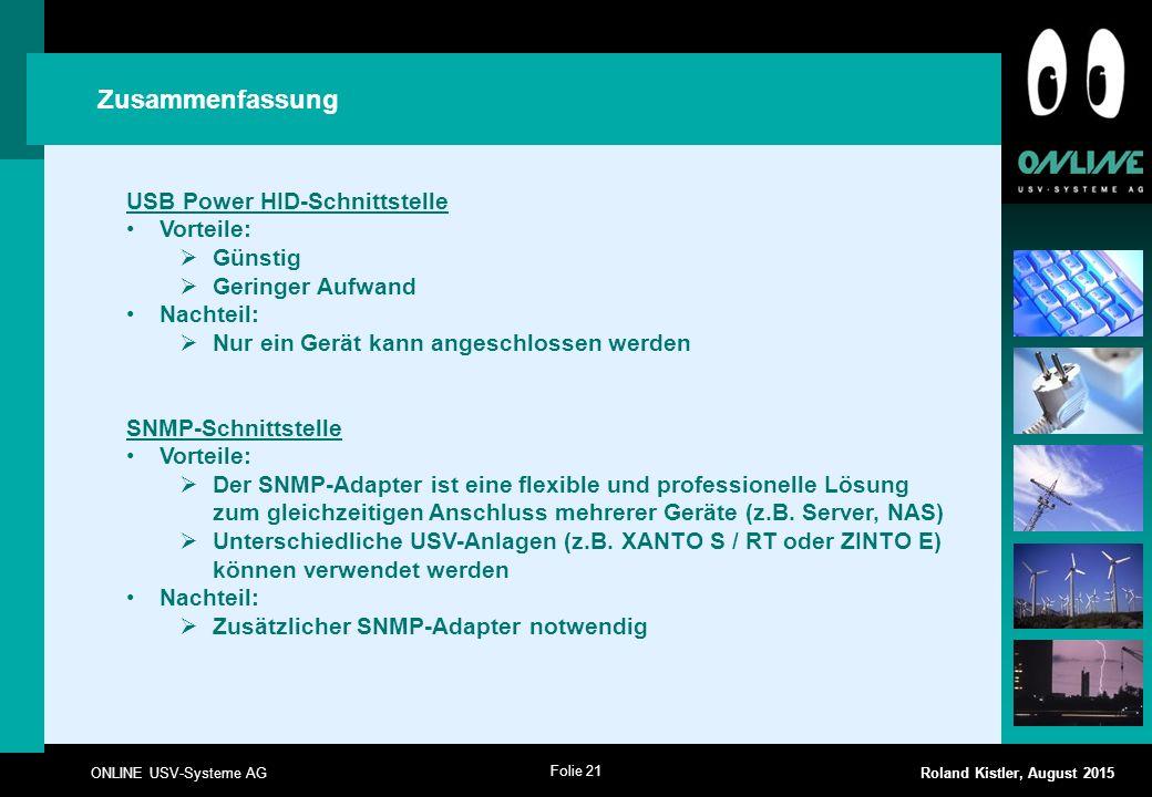 Folie 21 ONLINE USV-Systeme AG Roland Kistler, August 2015 Zusammenfassung USB Power HID-Schnittstelle Vorteile:  Günstig  Geringer Aufwand Nachteil