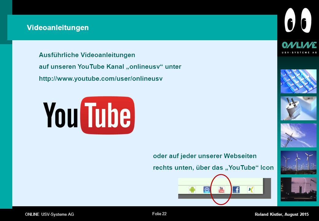 """Folie 22 ONLINE USV-Systeme AG Roland Kistler, August 2015 Videoanleitungen Ausführliche Videoanleitungen auf unseren YouTube Kanal """"onlineusv"""" unter"""