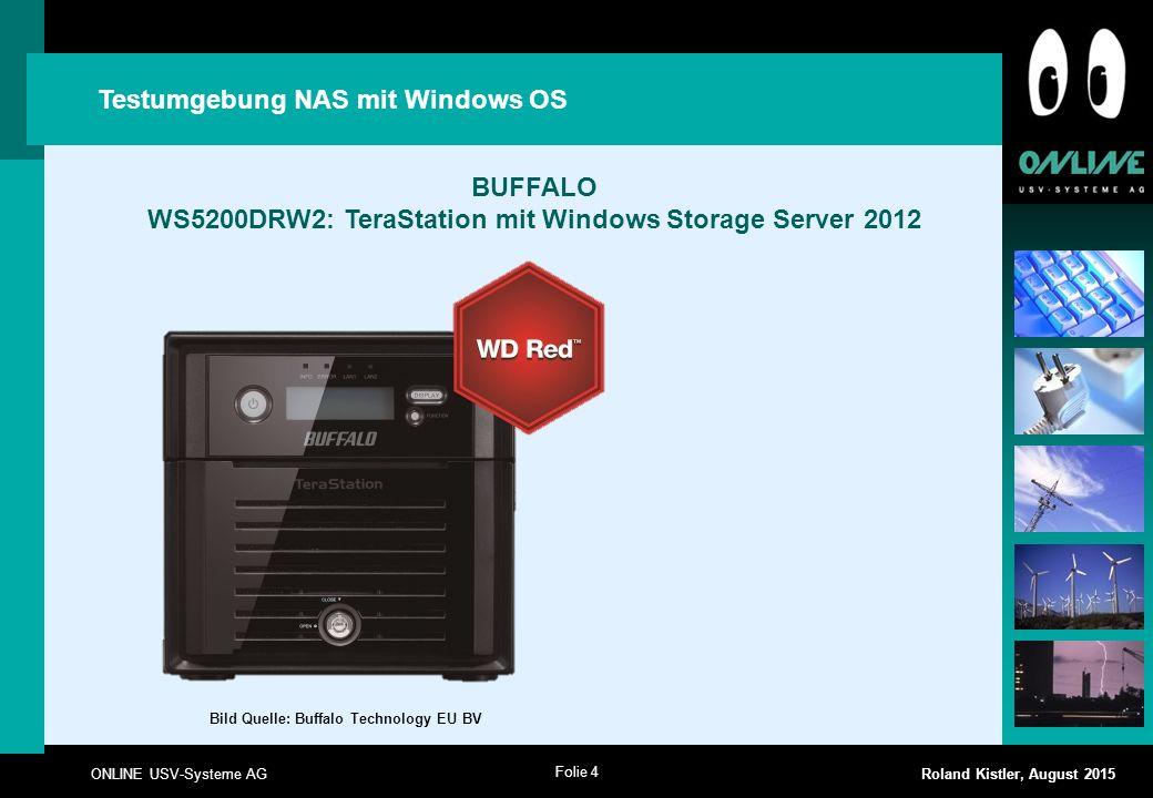 Folie 4 ONLINE USV-Systeme AG Roland Kistler, August 2015 Testumgebung NAS mit Windows OS BUFFALO WS5200DRW2: TeraStation mit Windows Storage Server 2