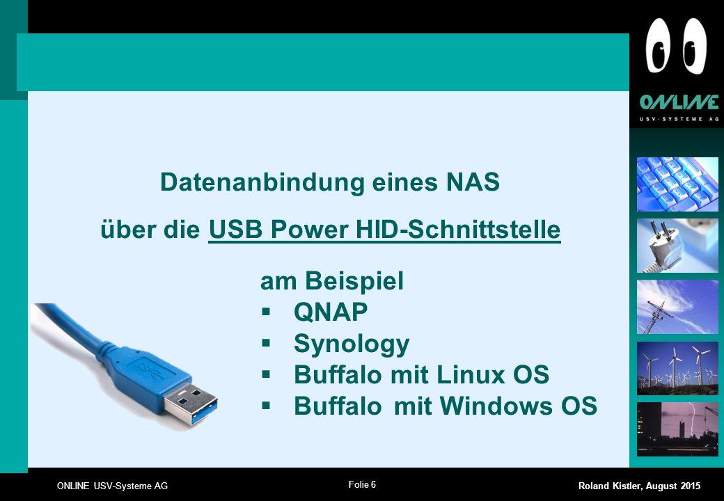 Folie 6 ONLINE USV-Systeme AG Roland Kistler, August 2015 Datenanbindung eines NAS über die USB Power HID-Schnittstelle am Beispiel  QNAP  Synology