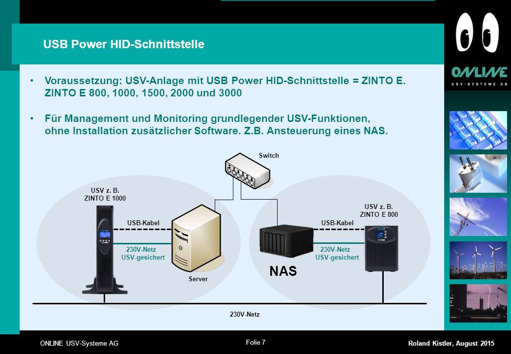 Folie 7 ONLINE USV-Systeme AG Roland Kistler, August 2015 USB-Kabel USB Power HID-Schnittstelle Voraussetzung: USV-Anlage mit USB Power HID-Schnittste