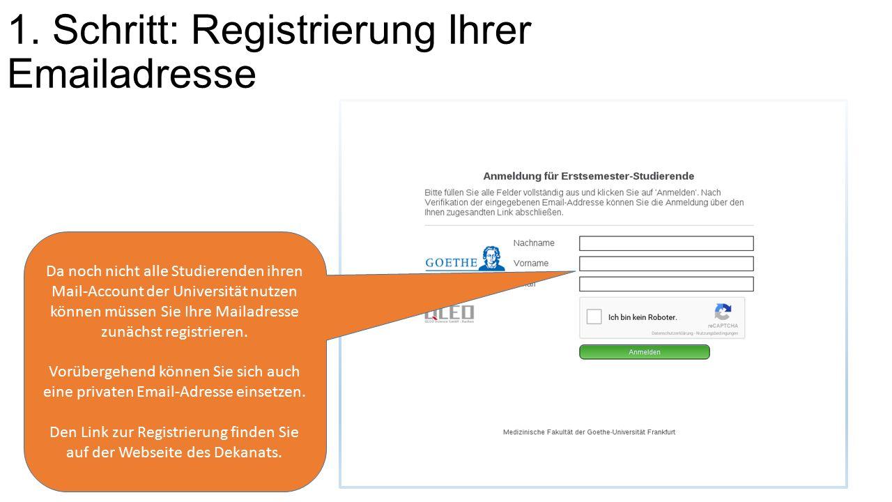 1. Schritt: Registrierung Ihrer Emailadresse Da noch nicht alle Studierenden ihren Mail-Account der Universität nutzen können müssen Sie Ihre Mailadre