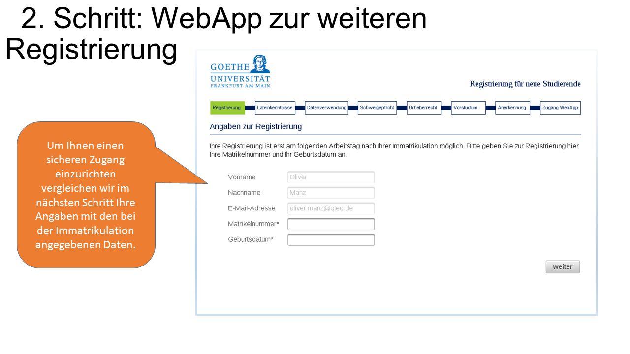 2. Schritt: WebApp zur weiteren Registrierung Um Ihnen einen sicheren Zugang einzurichten vergleichen wir im nächsten Schritt Ihre Angaben mit den bei