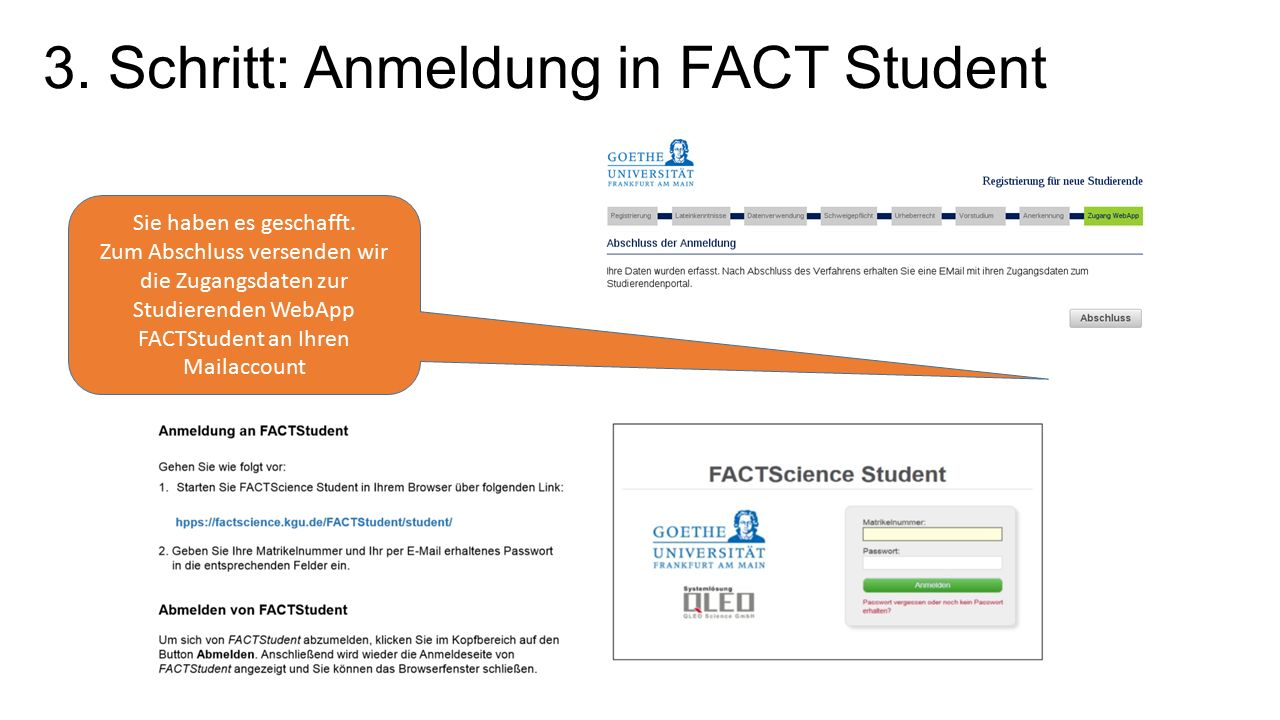 3. Schritt: Anmeldung in FACT Student Sie haben es geschafft. Zum Abschluss versenden wir die Zugangsdaten zur Studierenden WebApp FACTStudent an Ihre