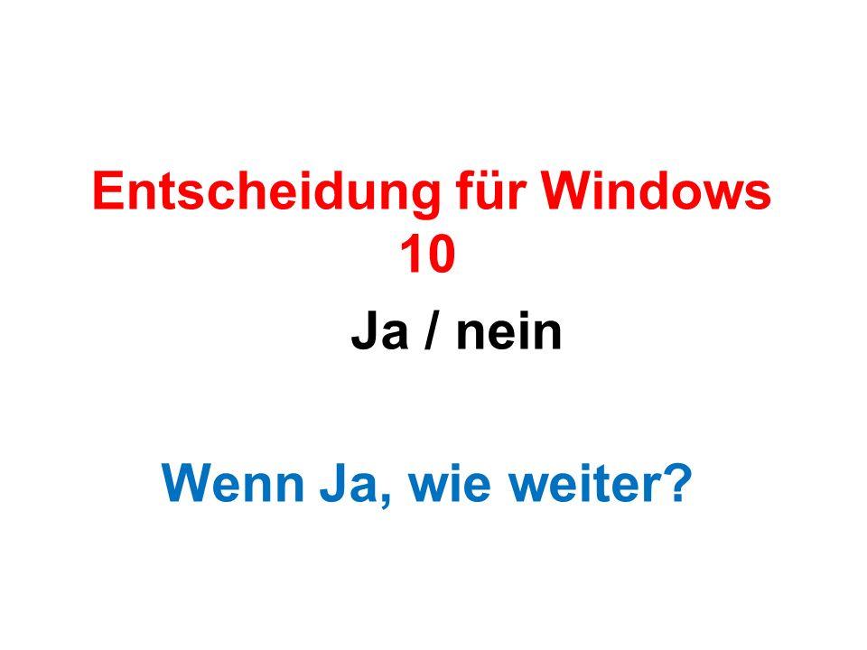 Entscheidung für Windows 10 Ja / nein Wenn Ja, wie weiter?