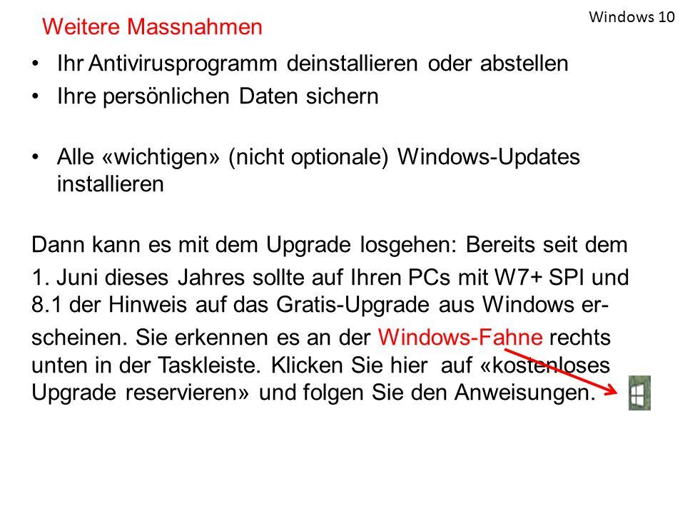Ihr Antivirusprogramm deinstallieren oder abstellen Ihre persönlichen Daten sichern Alle «wichtigen» (nicht optionale) Windows-Updates installieren Dann kann es mit dem Upgrade losgehen: Bereits seit dem 1.