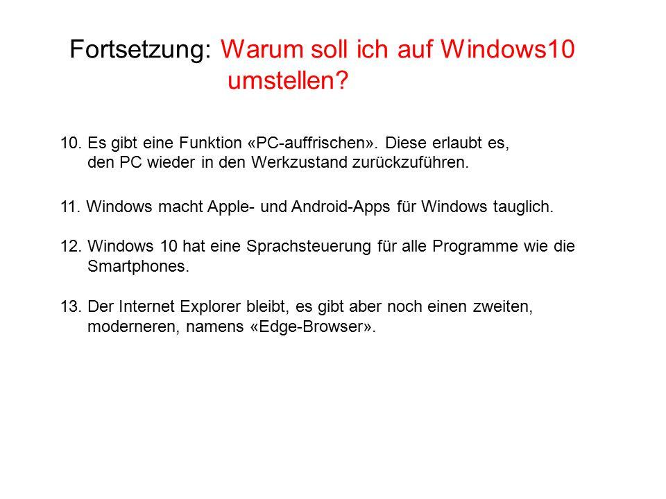 Fortsetzung: Warum soll ich auf Windows10 umstellen? 10. Es gibt eine Funktion «PC-auffrischen». Diese erlaubt es, den PC wieder in den Werkzustand zu