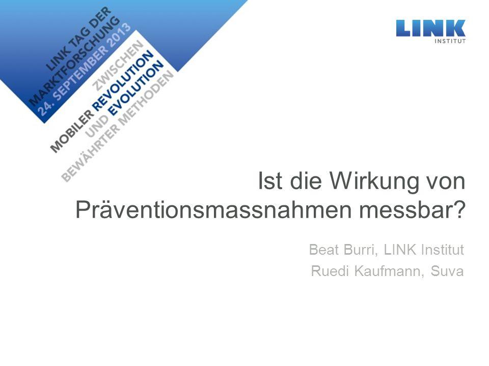 Ist die Wirkung von Präventionsmassnahmen messbar Beat Burri, LINK Institut Ruedi Kaufmann, Suva