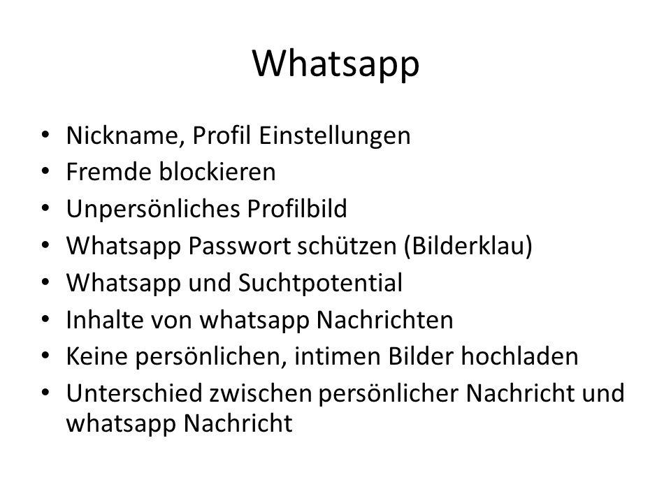 Whatsapp Nickname, Profil Einstellungen Fremde blockieren Unpersönliches Profilbild Whatsapp Passwort schützen (Bilderklau) Whatsapp und Suchtpotentia