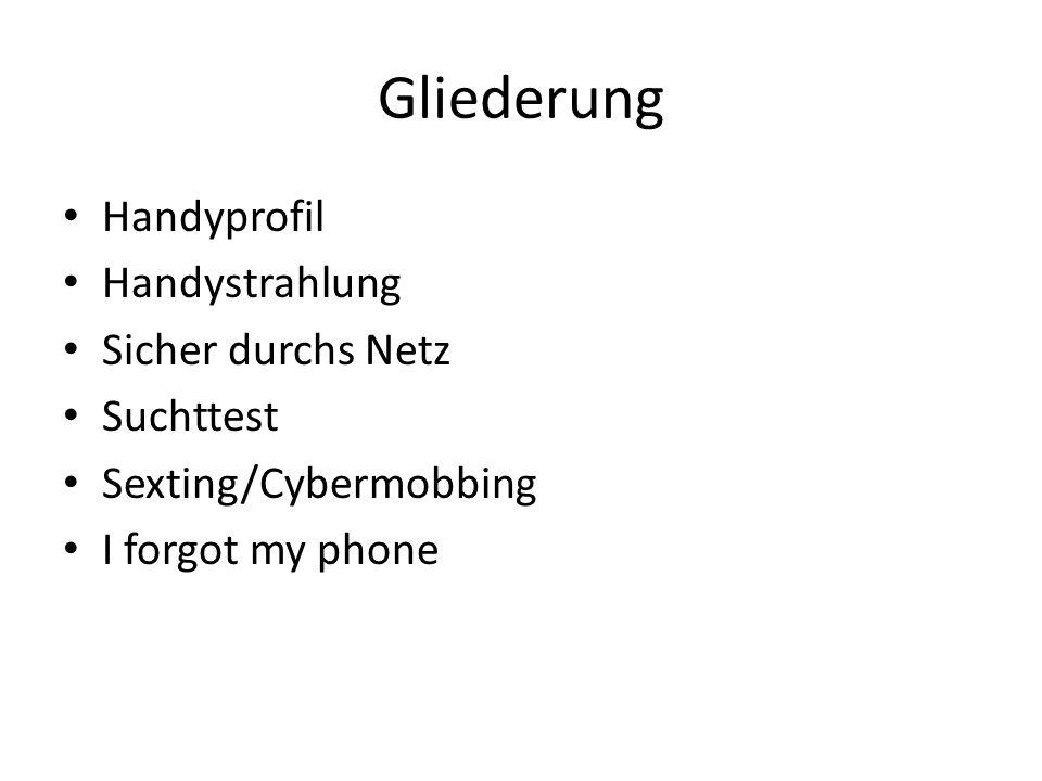 Gliederung Handyprofil Handystrahlung Sicher durchs Netz Suchttest Sexting/Cybermobbing I forgot my phone
