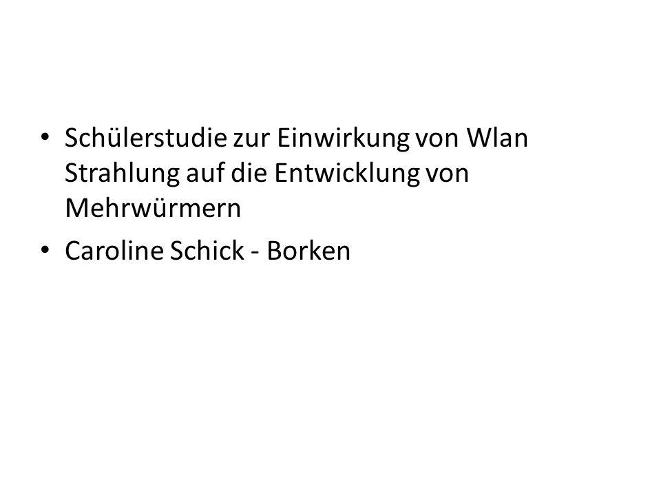 Schülerstudie zur Einwirkung von Wlan Strahlung auf die Entwicklung von Mehrwürmern Caroline Schick - Borken